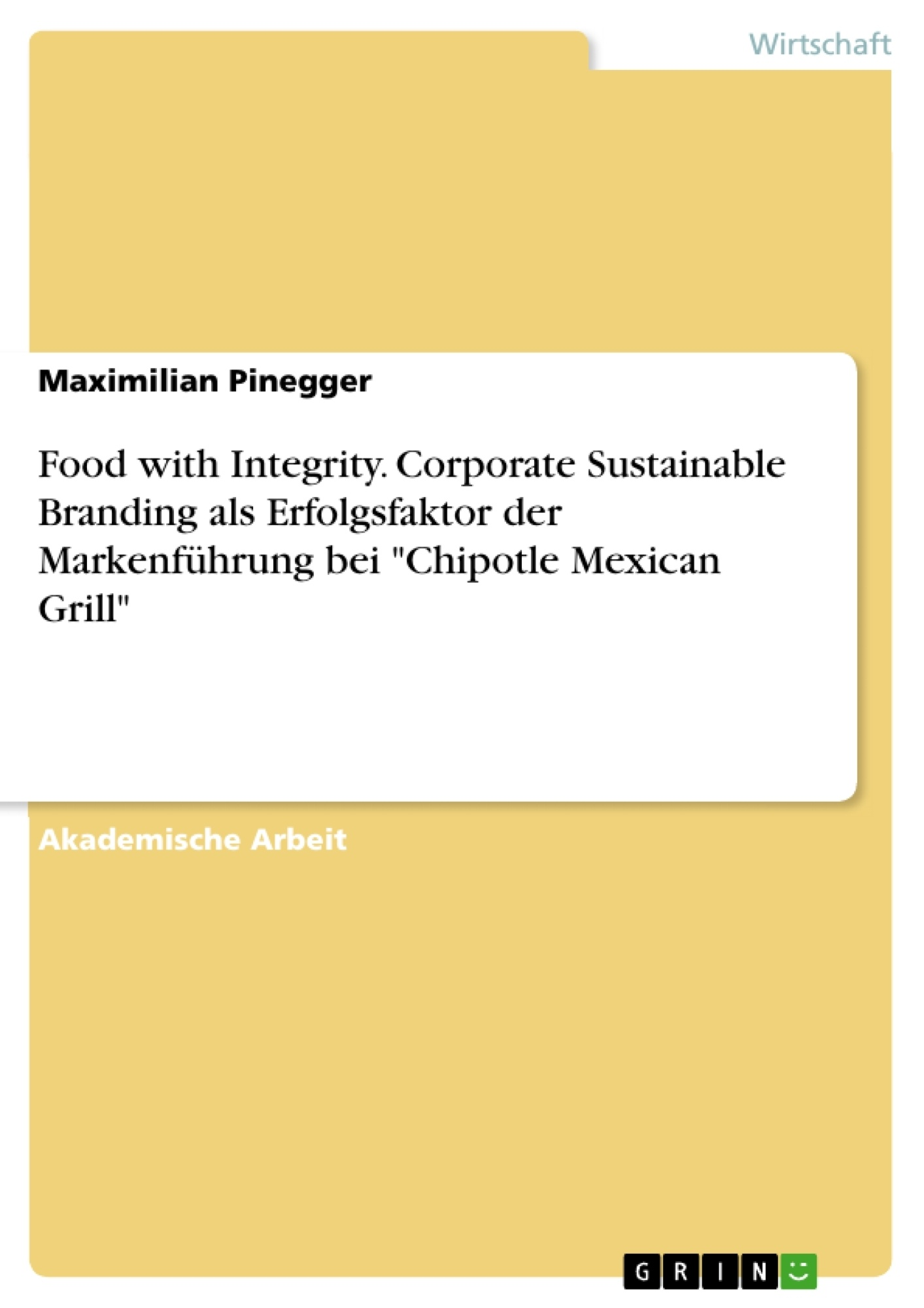 "Titel: Food with Integrity. Corporate Sustainable Branding als Erfolgsfaktor der Markenführung bei ""Chipotle Mexican Grill"""