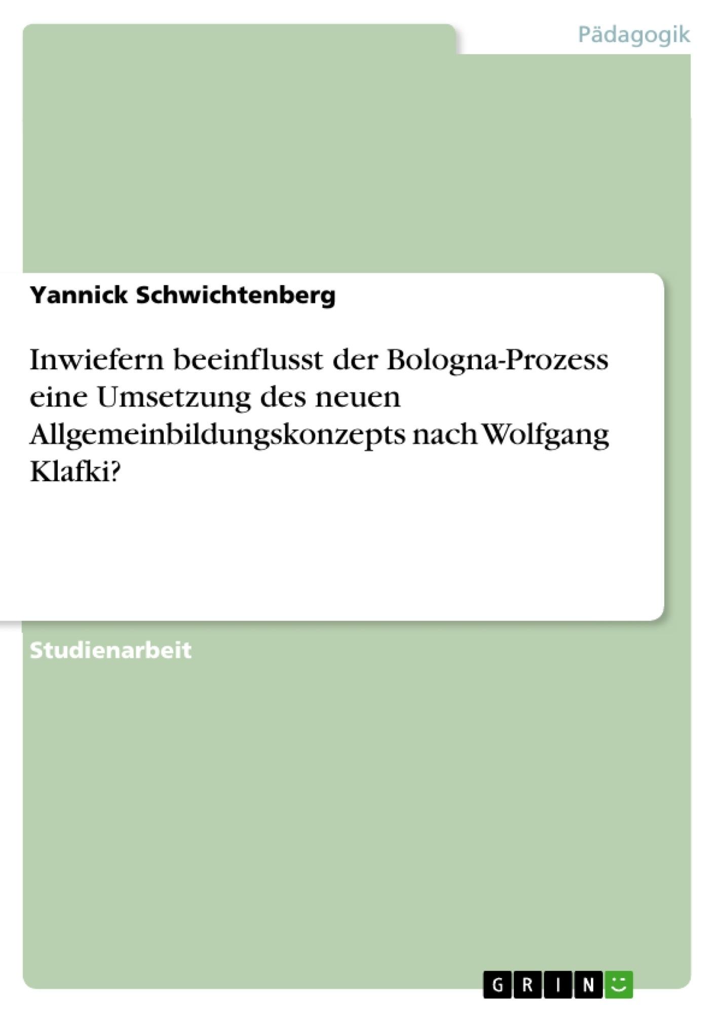 Titel: Inwiefern beeinflusst der Bologna-Prozess eine Umsetzung des neuen Allgemeinbildungskonzepts nach Wolfgang Klafki?