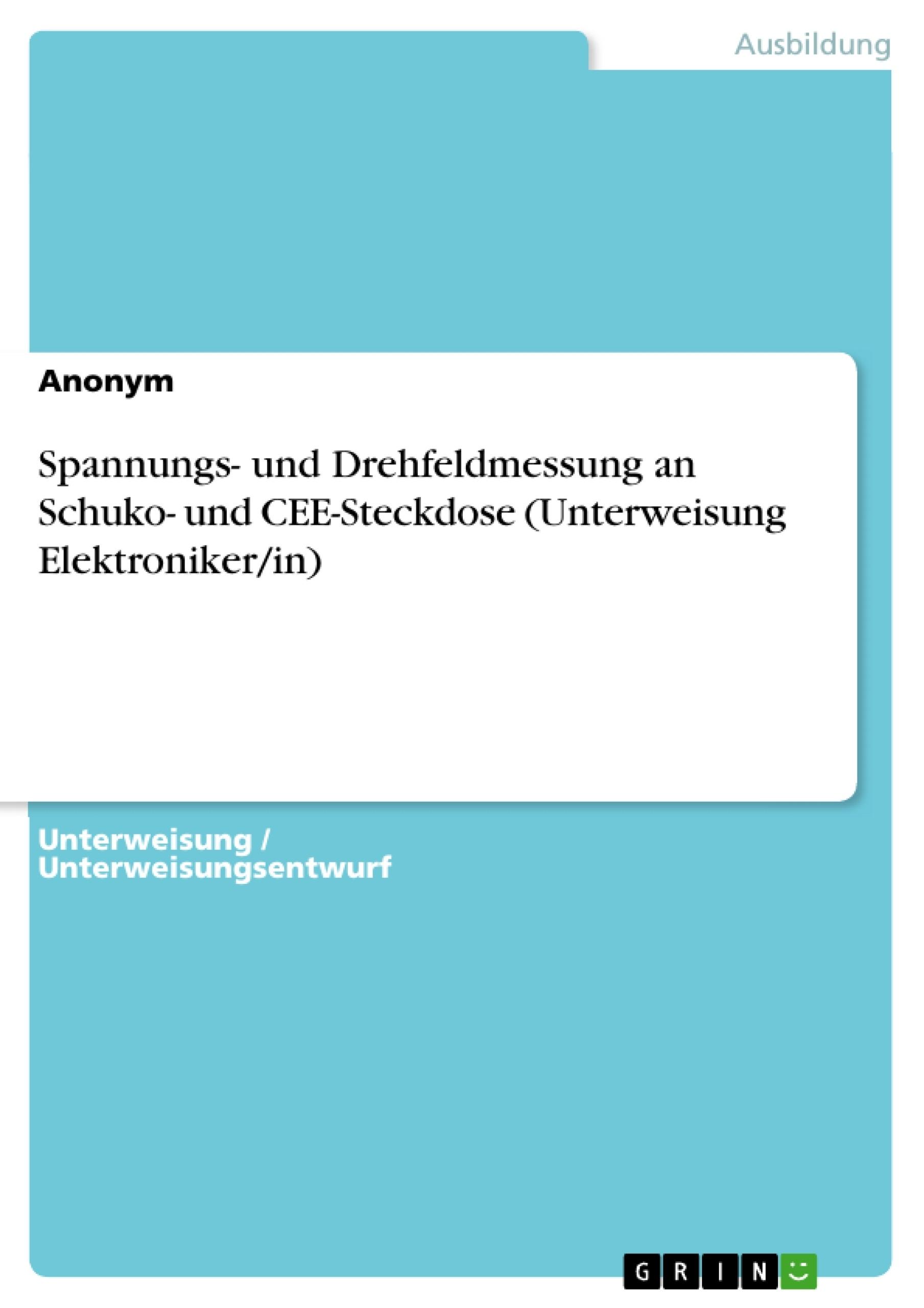Titel: Spannungs- und Drehfeldmessung an Schuko- und CEE-Steckdose (Unterweisung Elektroniker/in)