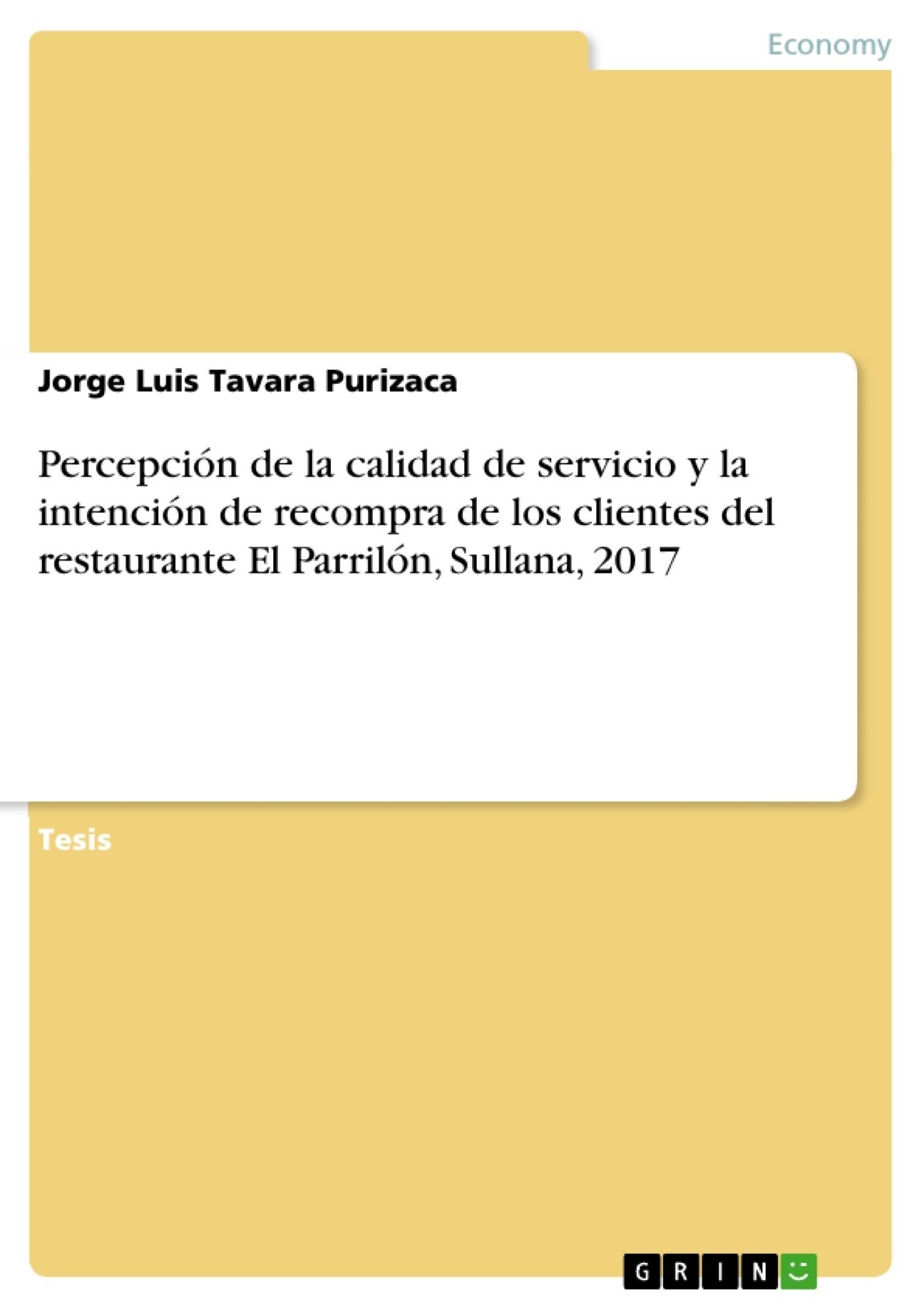 Título: Percepción de la calidad de servicio y la intención de recompra de los clientes del restaurante El Parrilón, Sullana, 2017