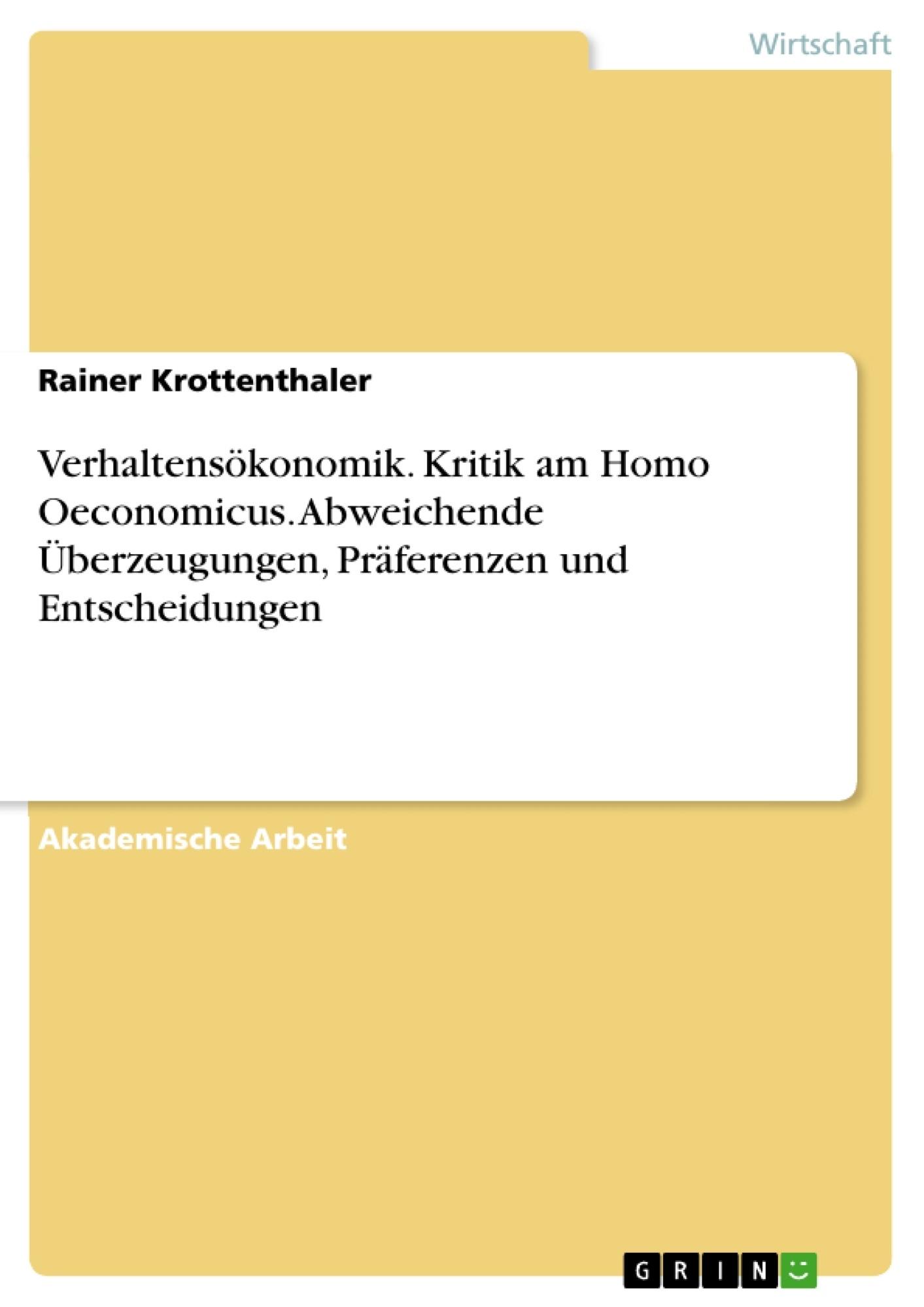Titel: Verhaltensökonomik. Kritik am Homo Oeconomicus. Abweichende Überzeugungen, Präferenzen und Entscheidungen