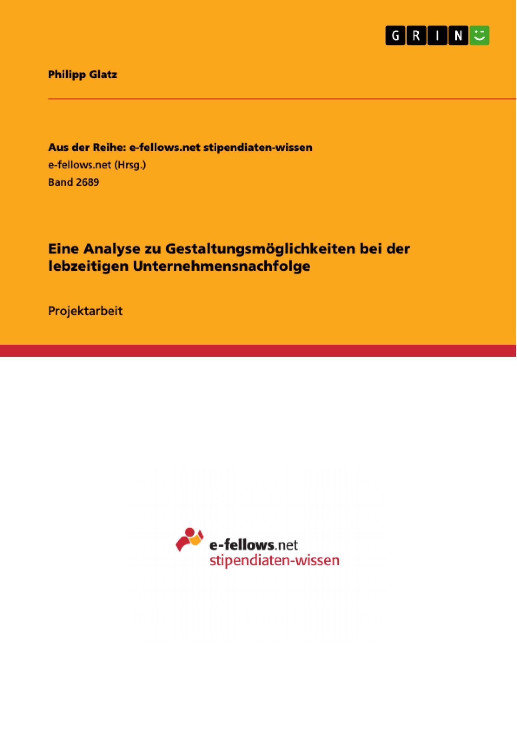 Titel: Eine Analyse zu Gestaltungsmöglichkeiten bei der lebzeitigen Unternehmensnachfolge