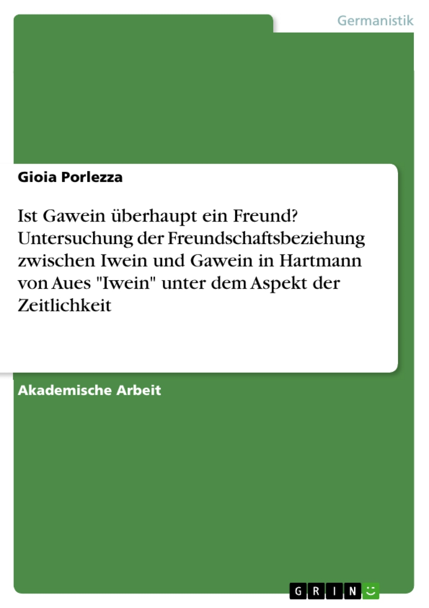 """Titel: Ist Gawein überhaupt ein Freund? Untersuchung der Freundschaftsbeziehung zwischen Iwein und Gawein in Hartmann von Aues """"Iwein"""" unter dem Aspekt der Zeitlichkeit"""