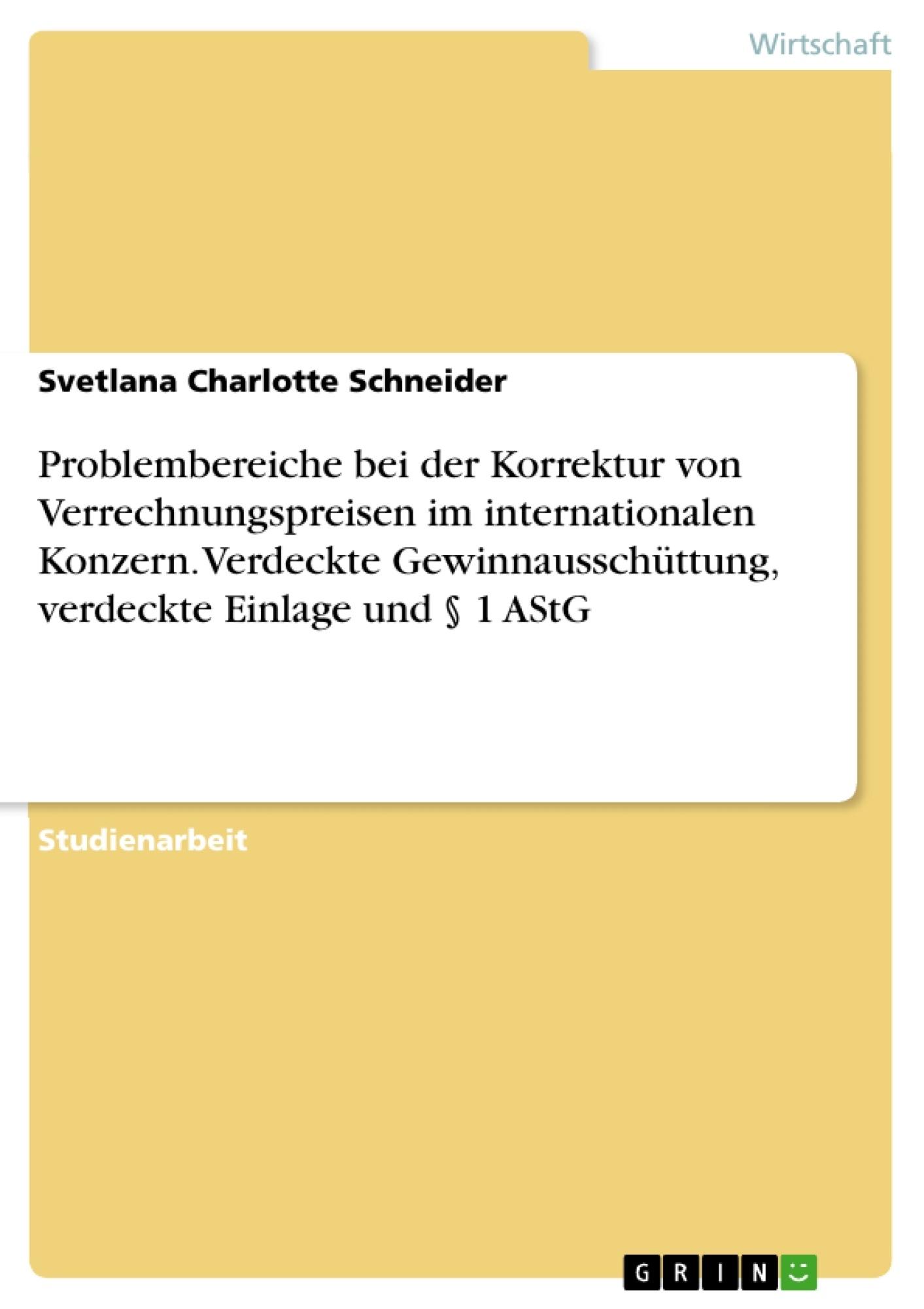 Titel: Problembereiche bei der Korrektur von Verrechnungspreisen im internationalen Konzern. Verdeckte Gewinnausschüttung, verdeckte Einlage und § 1 AStG