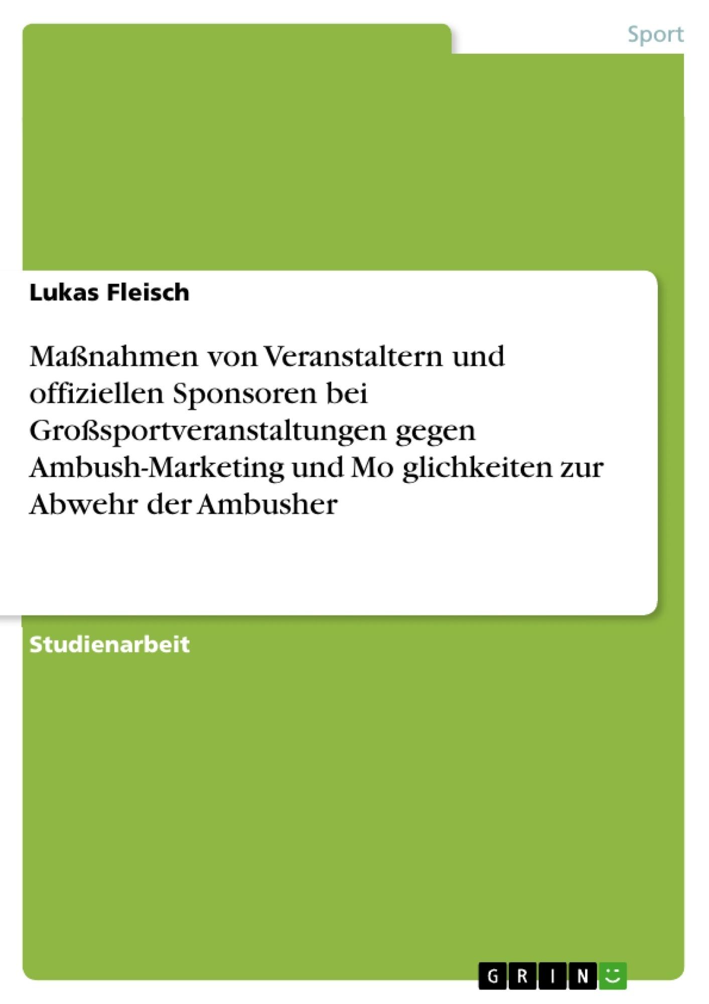 Titel: Maßnahmen von Veranstaltern und offiziellen Sponsoren bei Großsportveranstaltungen gegen Ambush-Marketing und Möglichkeiten zur Abwehr der Ambusher