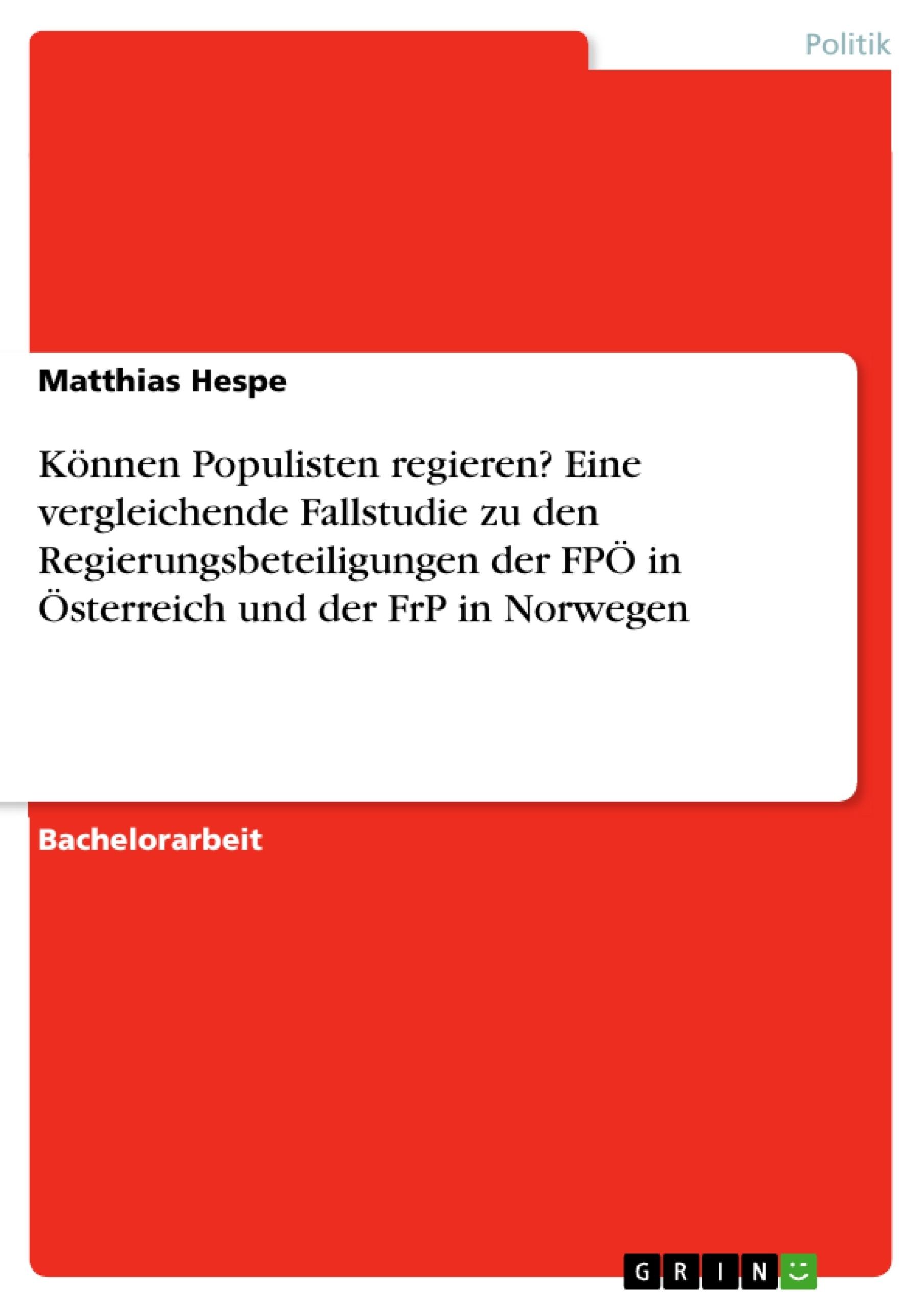 Titel: Können Populisten regieren? Eine vergleichende Fallstudie zu den Regierungsbeteiligungen der FPÖ in Österreich und der FrP in Norwegen