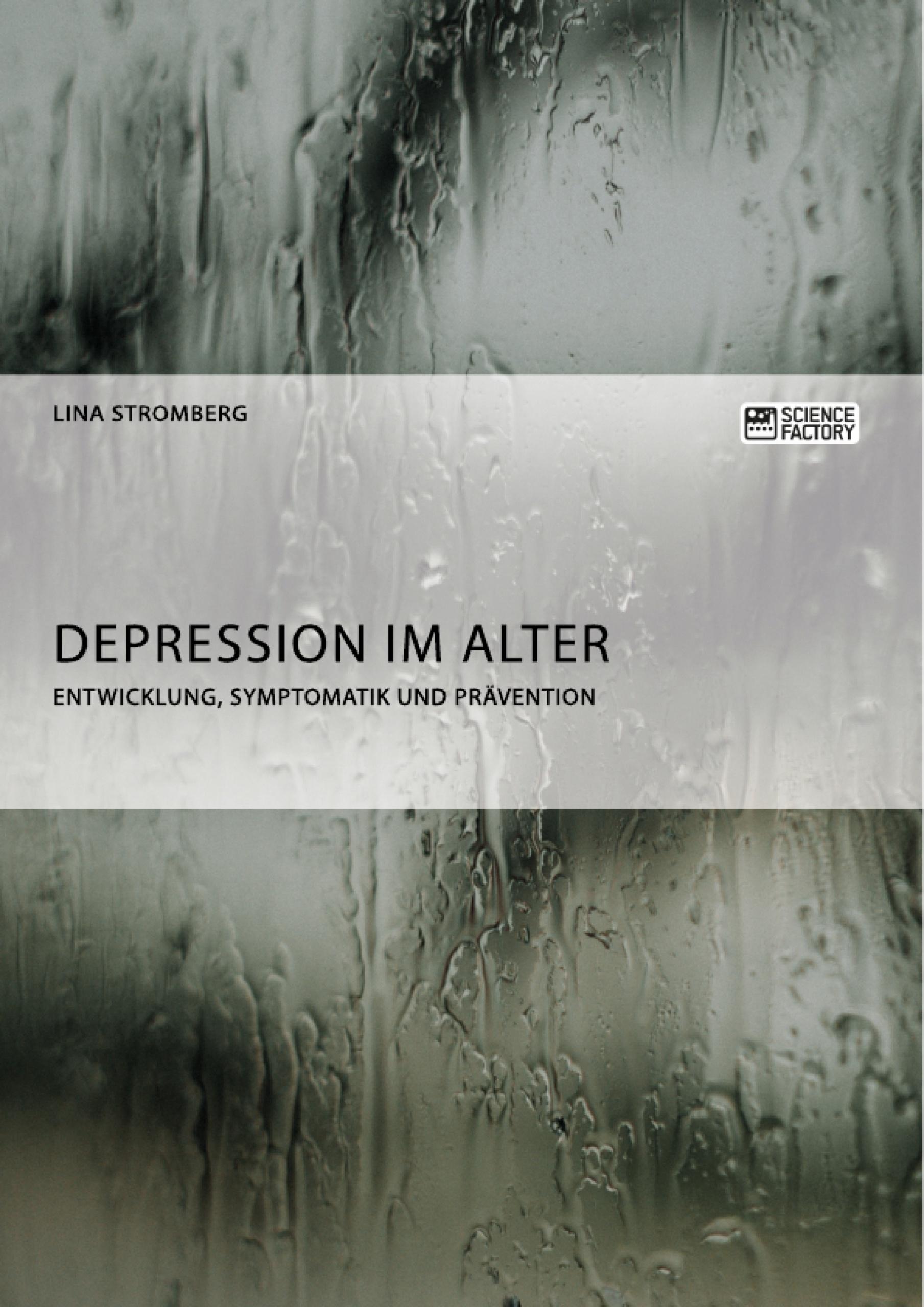 Titel: Depression im Alter. Entwicklung, Symptomatik und Prävention
