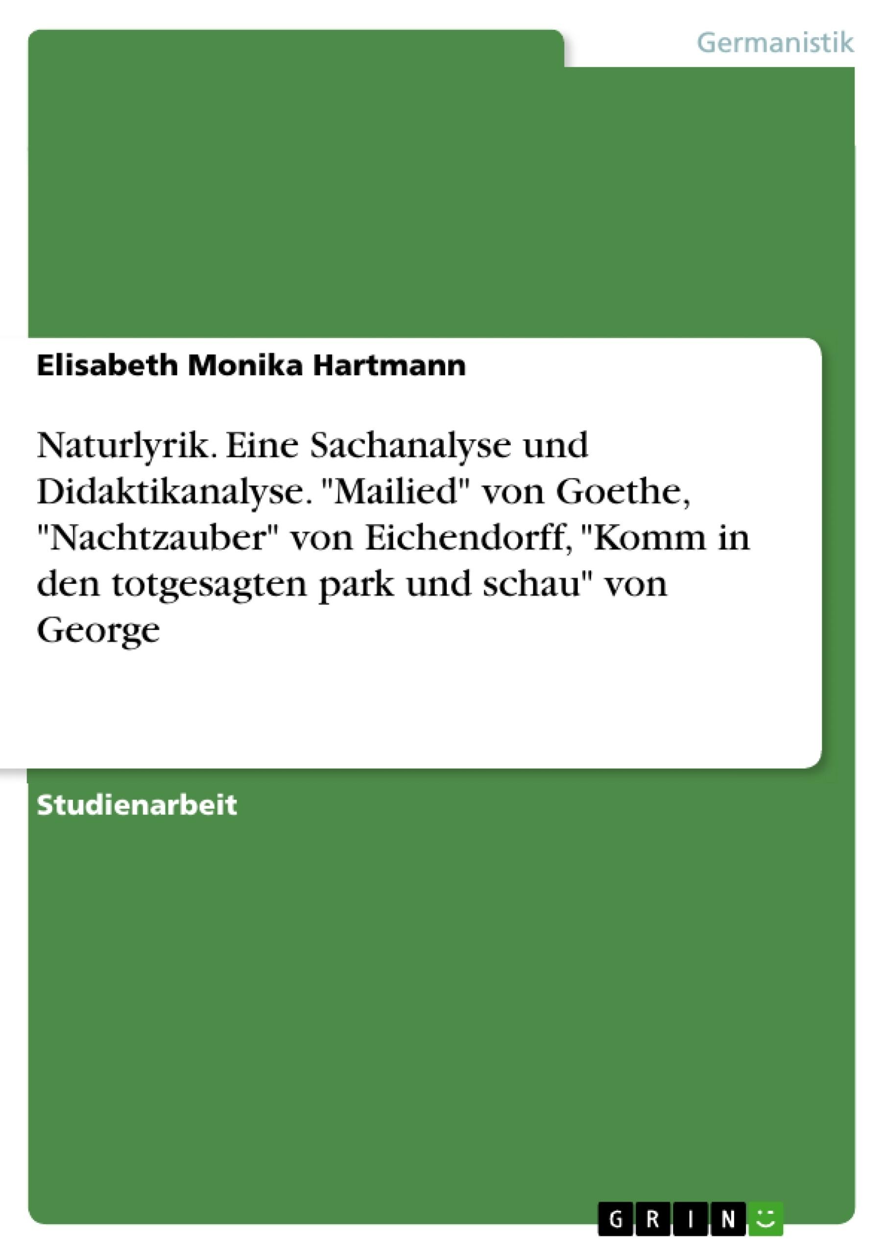 """Titel: Naturlyrik. Eine Sachanalyse und Didaktikanalyse. """"Mailied"""" von Goethe, """"Nachtzauber"""" von Eichendorff, """"Komm in den totgesagten park und schau"""" von George"""