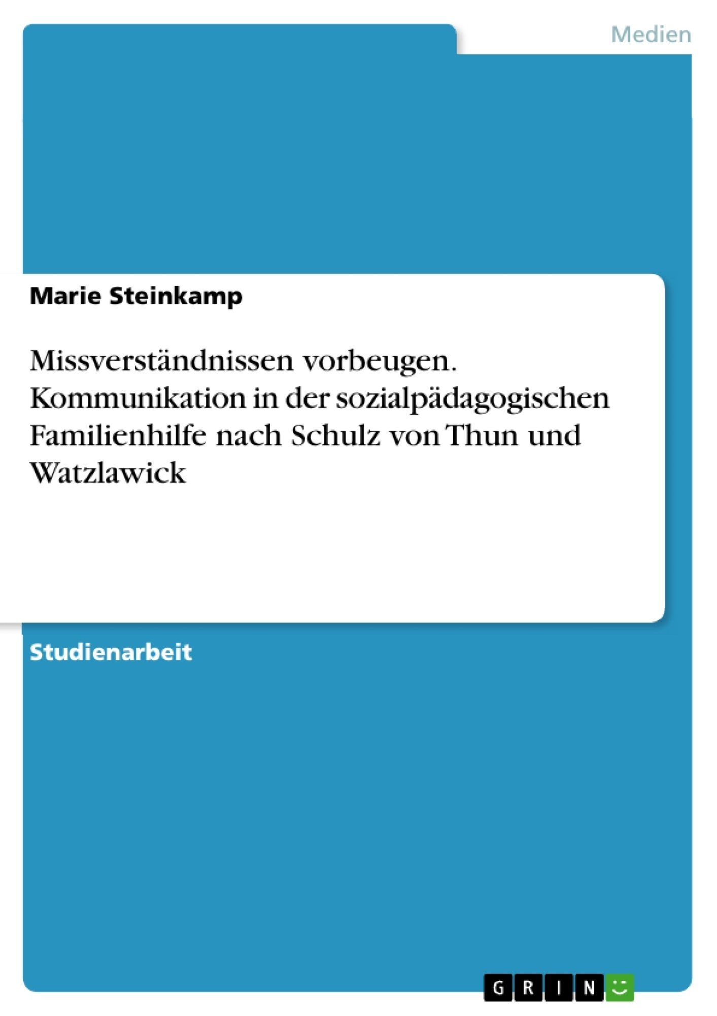 Titel: Missverständnissen vorbeugen. Kommunikation in der sozialpädagogischen Familienhilfe nach Schulz von Thun und Watzlawick