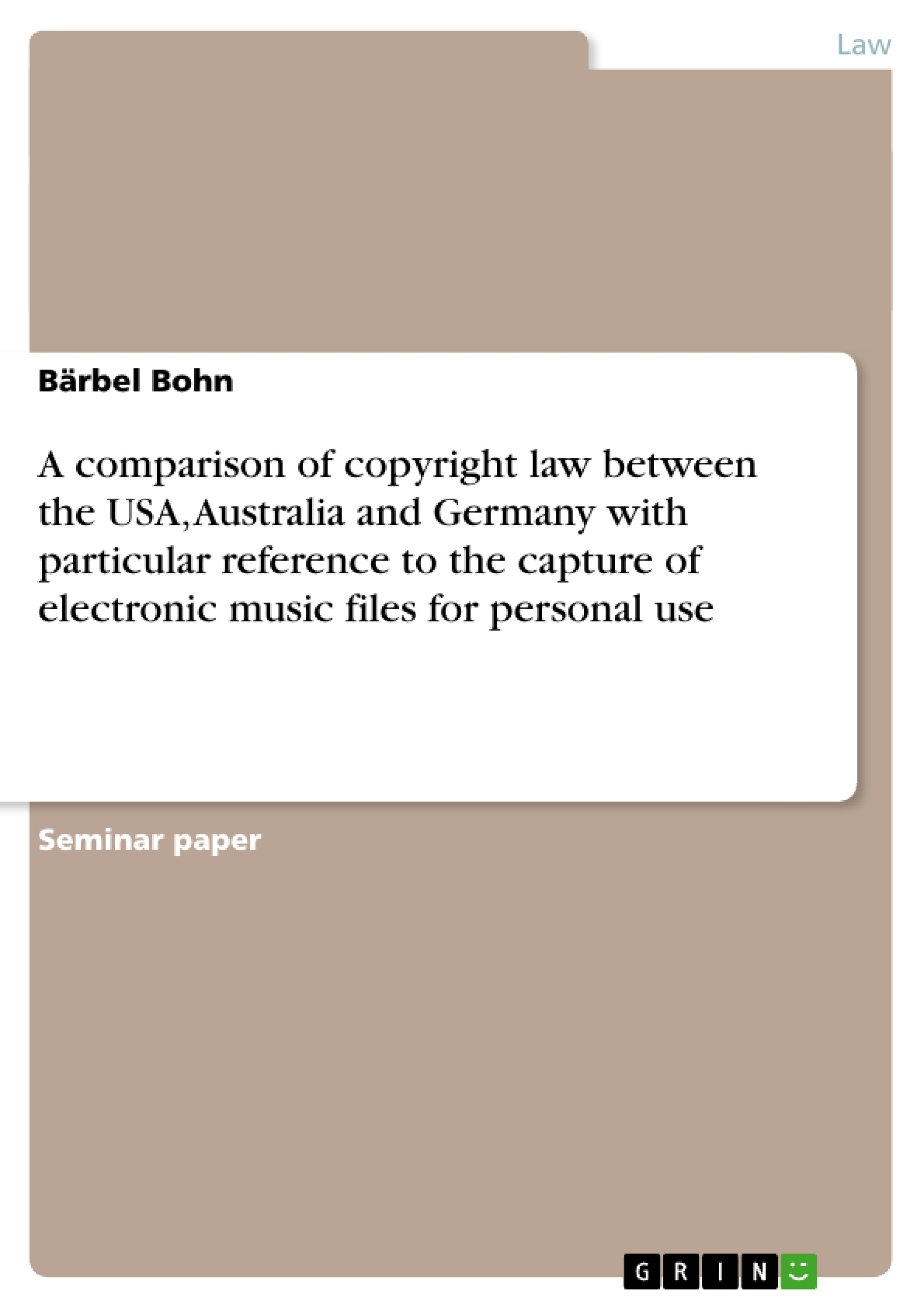 Title: A comparison of copyright law between the USA, Australia and Germany with particular reference to the capture of electronic music files for personal use