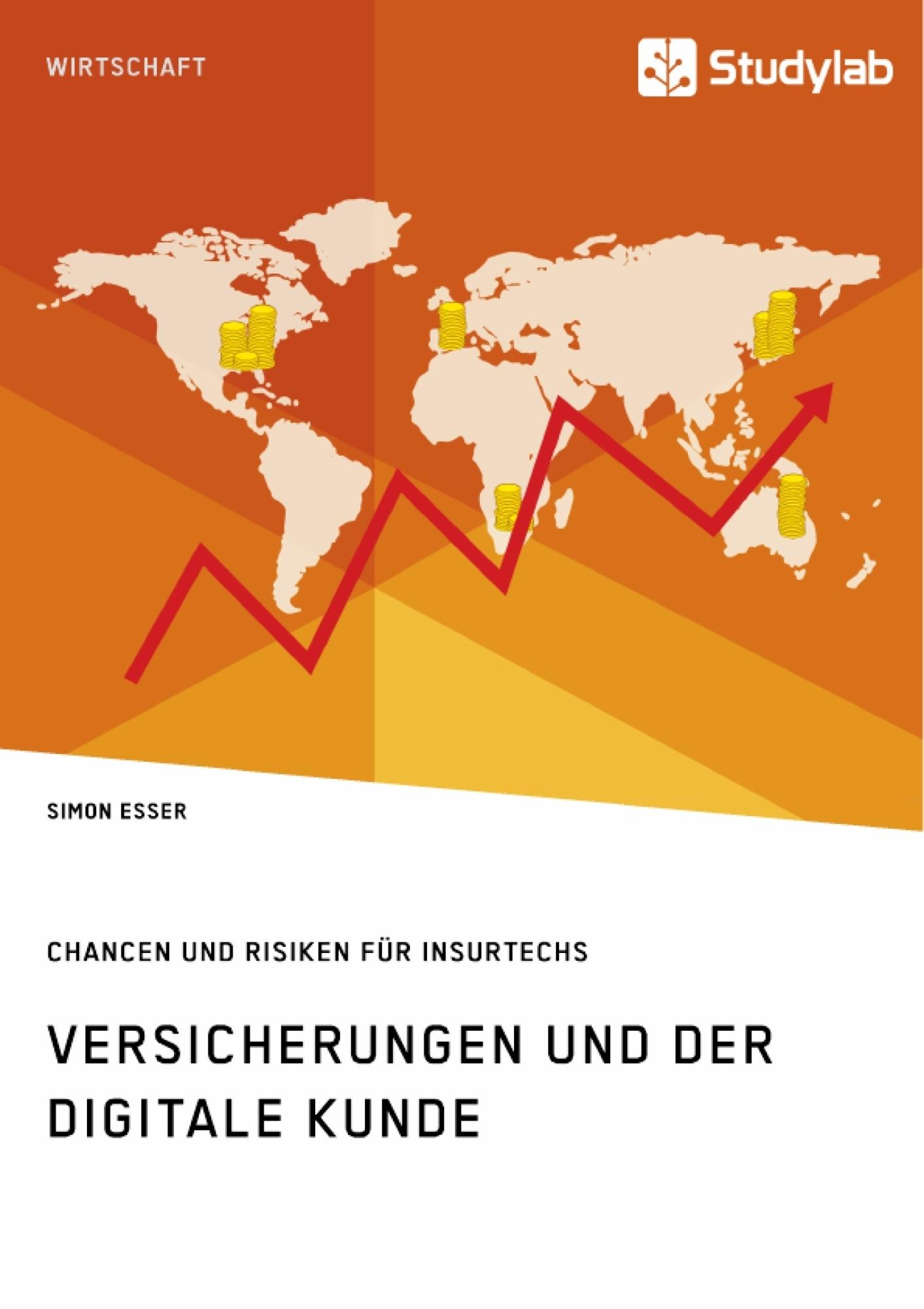 Titel: Versicherungen und der digitale Kunde. Chancen und Risiken für InsurTechs