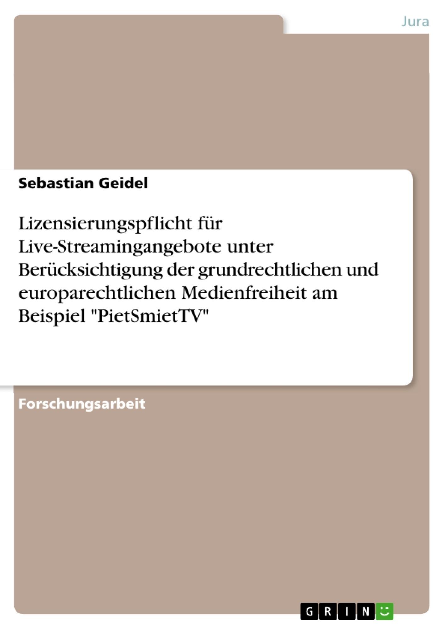"""Titel: Lizensierungspflicht für Live-Streamingangebote unter Berücksichtigung der grundrechtlichen und europarechtlichen Medienfreiheit am Beispiel """"PietSmietTV"""""""