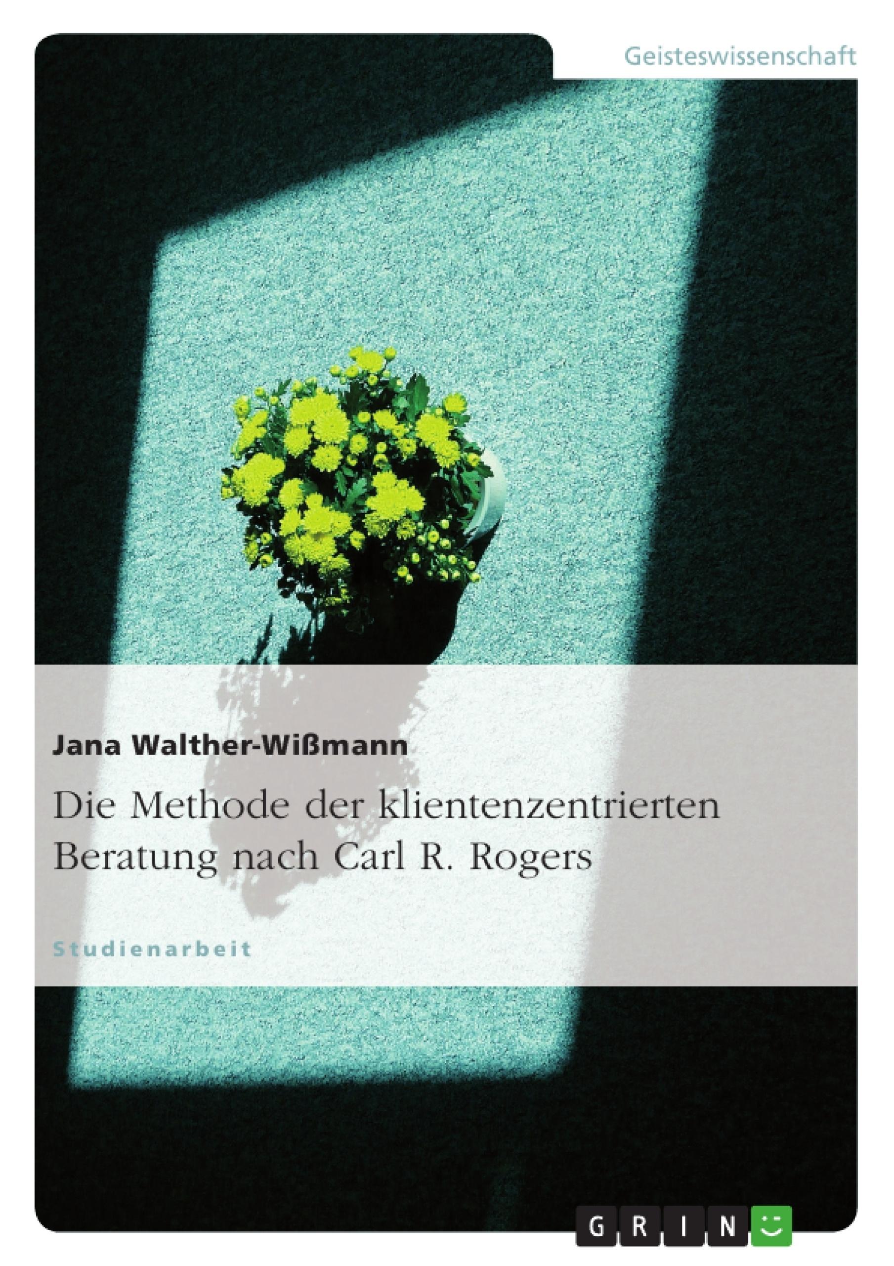 Titel: Die Methode der klientenzentrierten Beratung nach Carl R. Rogers