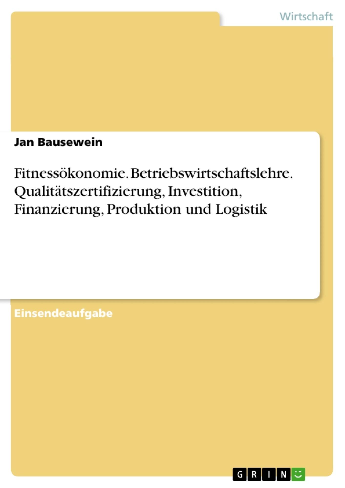 Titel: Fitnessökonomie. Betriebswirtschaftslehre. Qualitätszertifizierung, Investition, Finanzierung, Produktion und Logistik