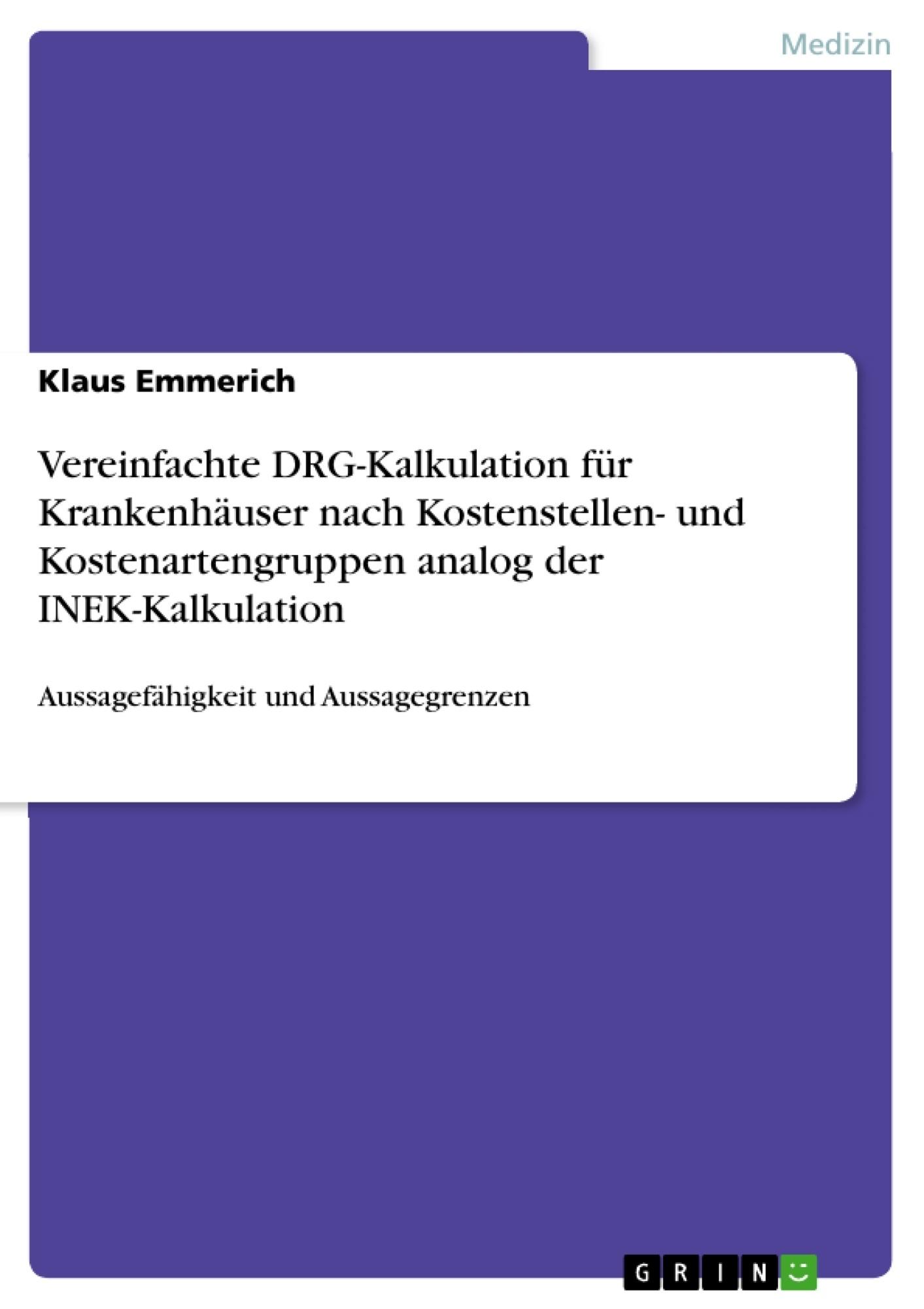 Titel: Vereinfachte DRG-Kalkulation für Krankenhäuser nach Kostenstellen- und Kostenartengruppen analog der INEK-Kalkulation