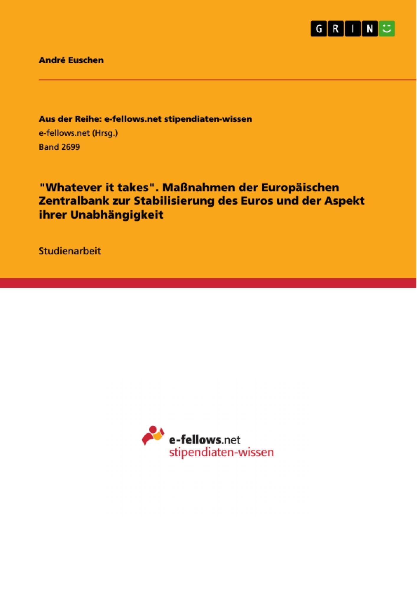 """Titel: """"Whatever it takes"""". Maßnahmen der Europäischen Zentralbank zur Stabilisierung des Euros und der Aspekt ihrer Unabhängigkeit"""