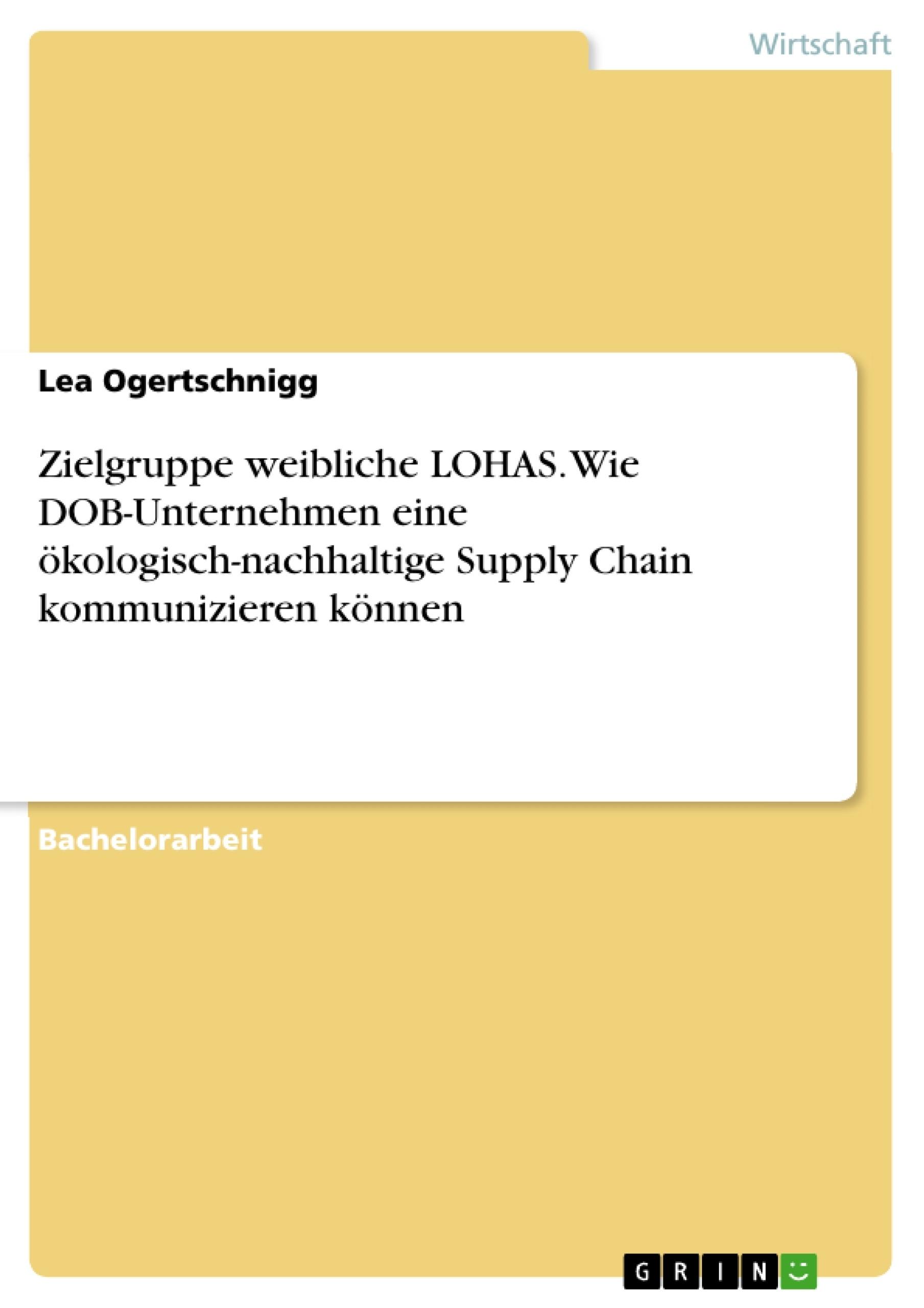 Titel: Zielgruppe weibliche LOHAS. Wie DOB-Unternehmen eine ökologisch-nachhaltige Supply Chain kommunizieren können