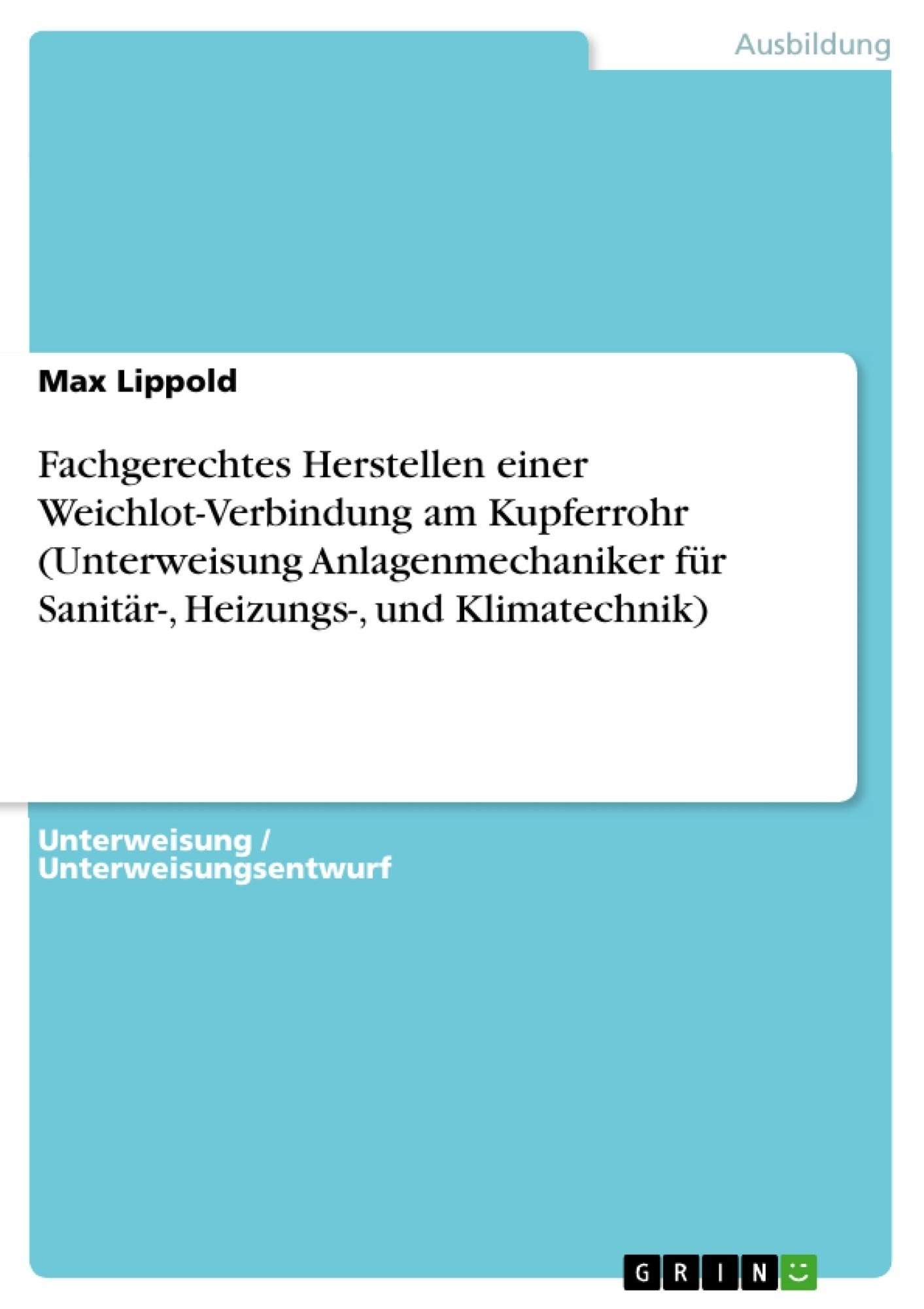 Titel: Fachgerechtes Herstellen einer Weichlot-Verbindung am Kupferrohr (Unterweisung Anlagenmechaniker für Sanitär-, Heizungs-, und Klimatechnik)