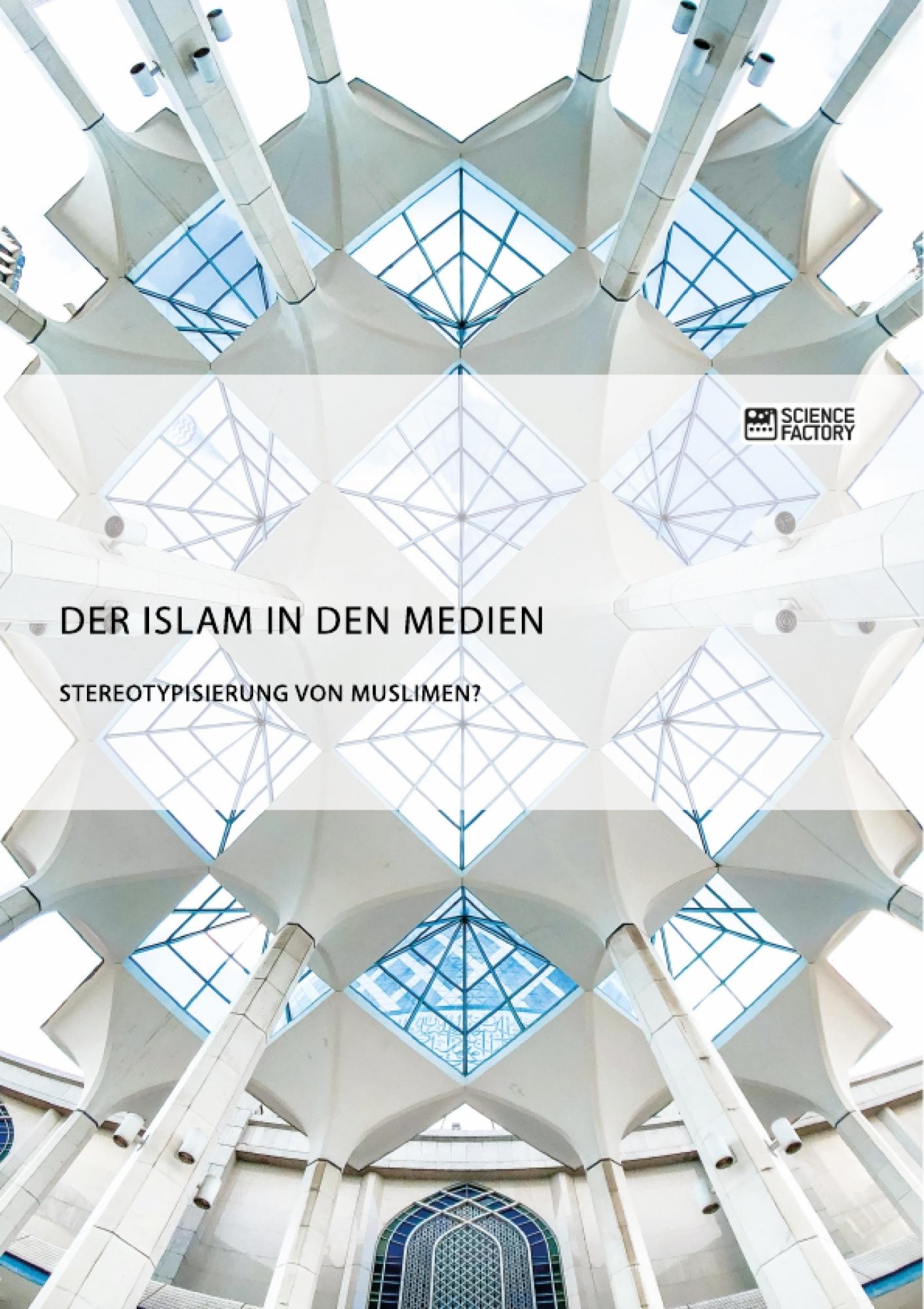 Titel: Der Islam in den Medien. Stereotypisierung von Muslimen?