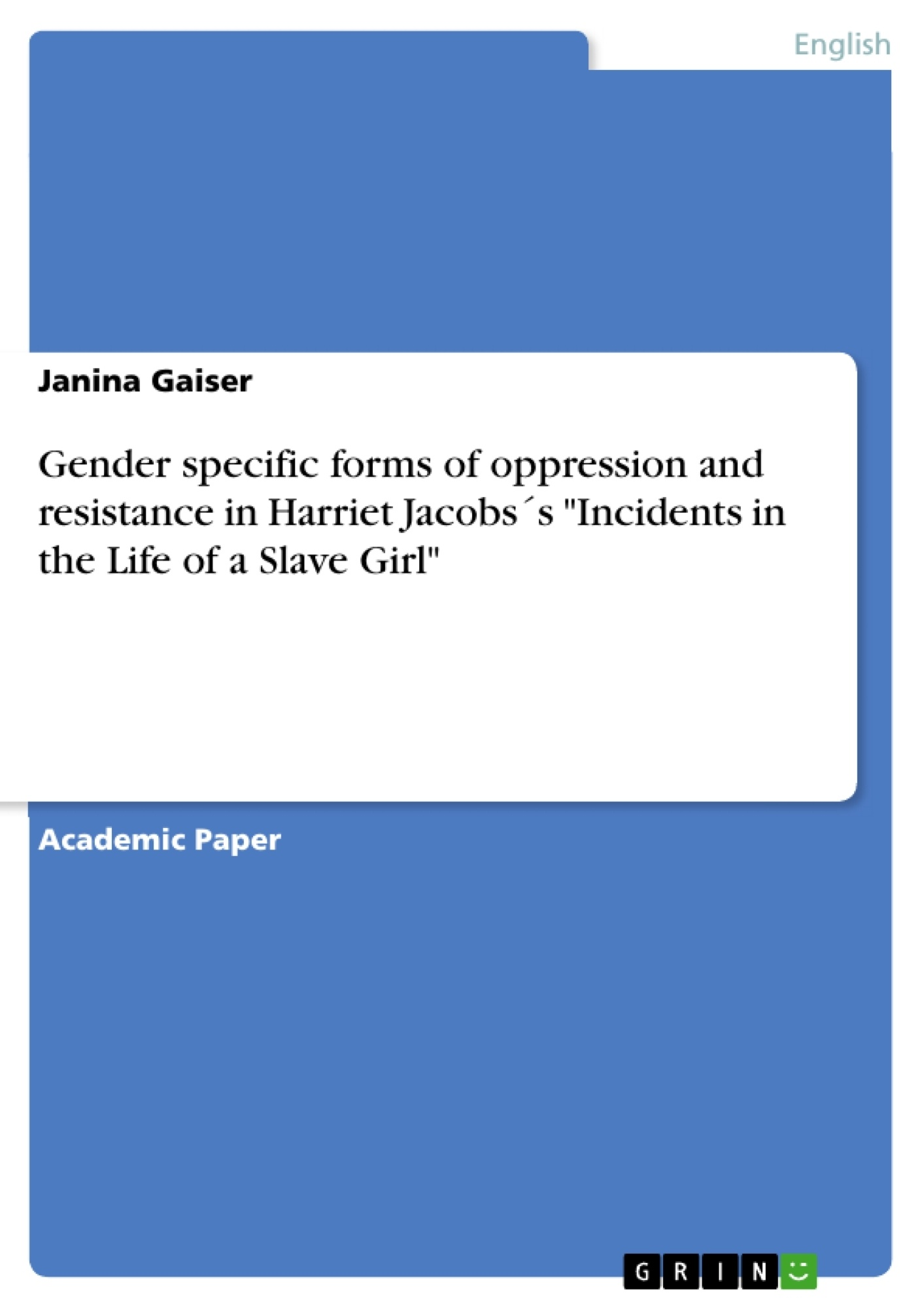 """Title: Gender specific forms of oppression and resistance in Harriet Jacobs´s """"Incidents in the Life of a Slave Girl"""""""