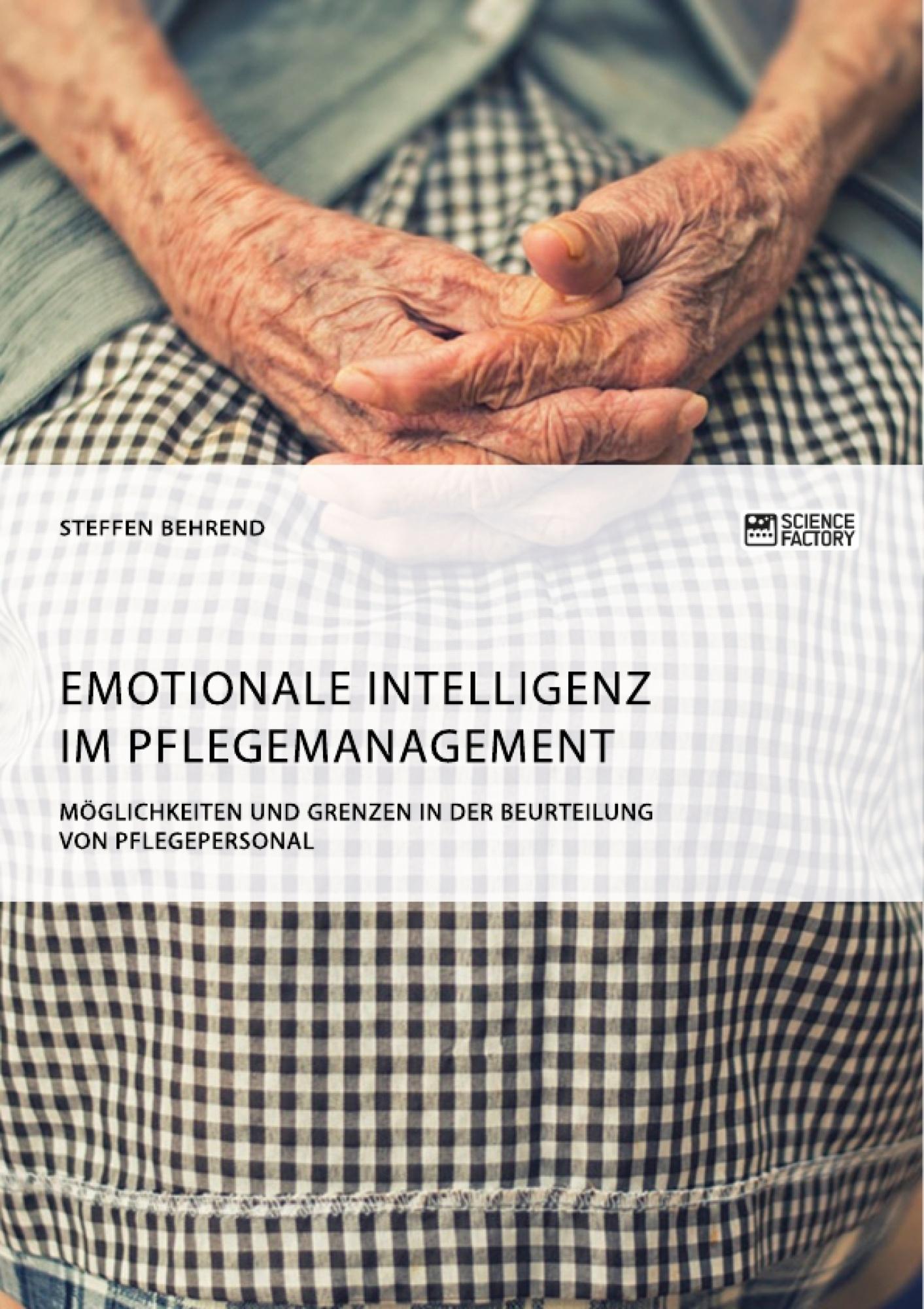 Titel: Emotionale Intelligenz im Pflegemanagement. Möglichkeiten und Grenzen in der Beurteilung von Pflegepersonal