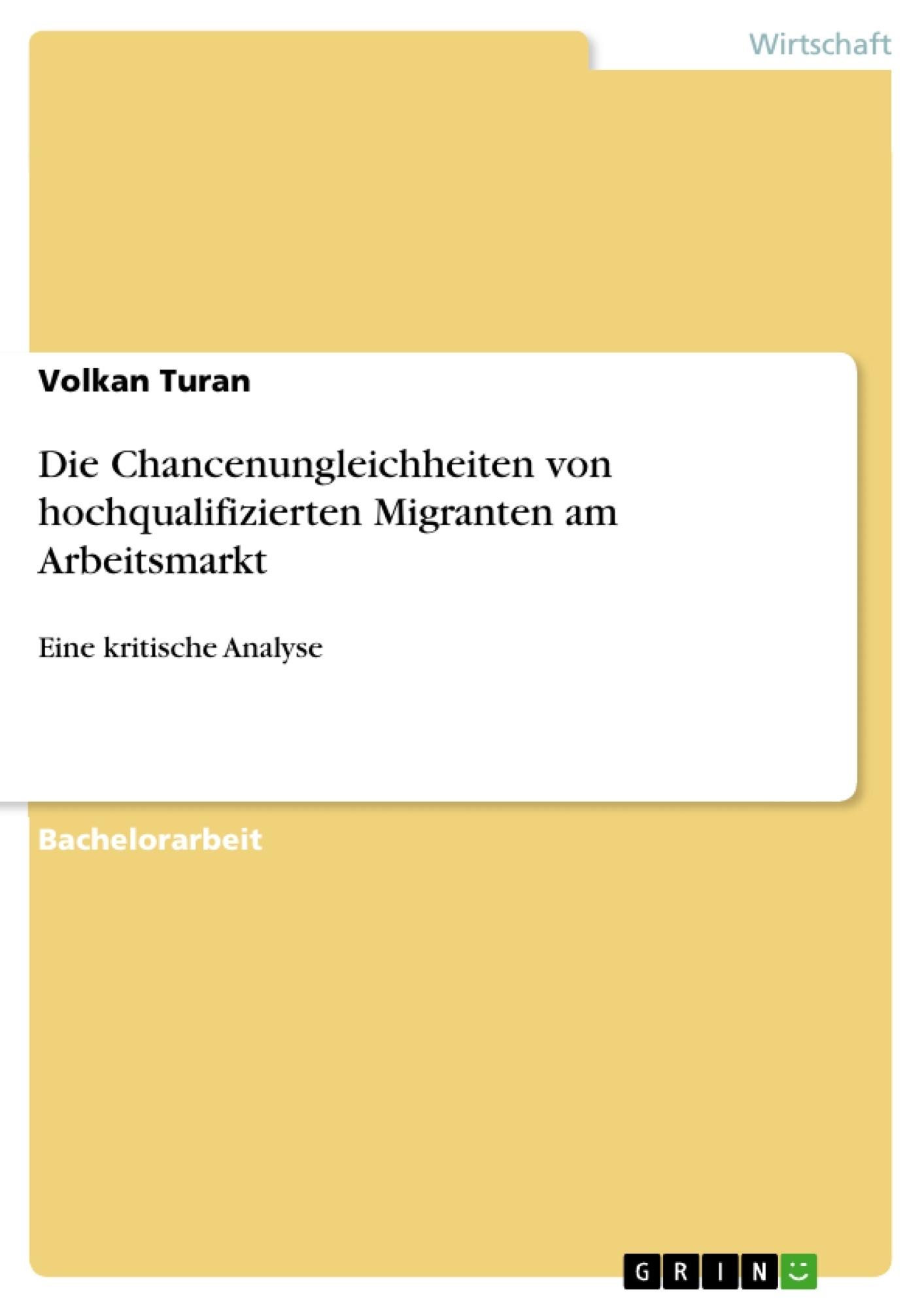 Titel: Die Chancenungleichheiten von hochqualifizierten Migranten am Arbeitsmarkt