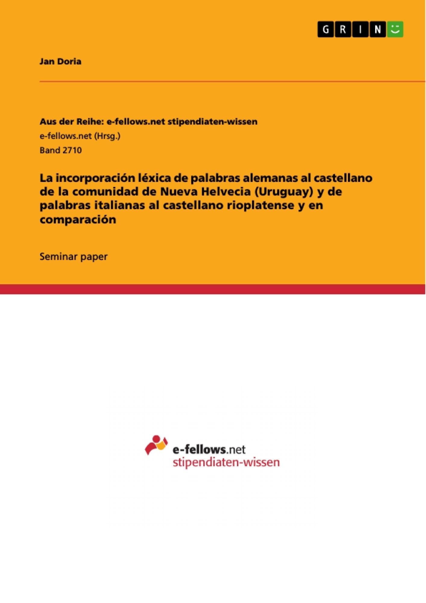 Título: La incorporación léxica de palabras alemanas al castellano de la comunidad de Nueva Helvecia (Uruguay) y de palabras italianas al castellano rioplatense y en comparación