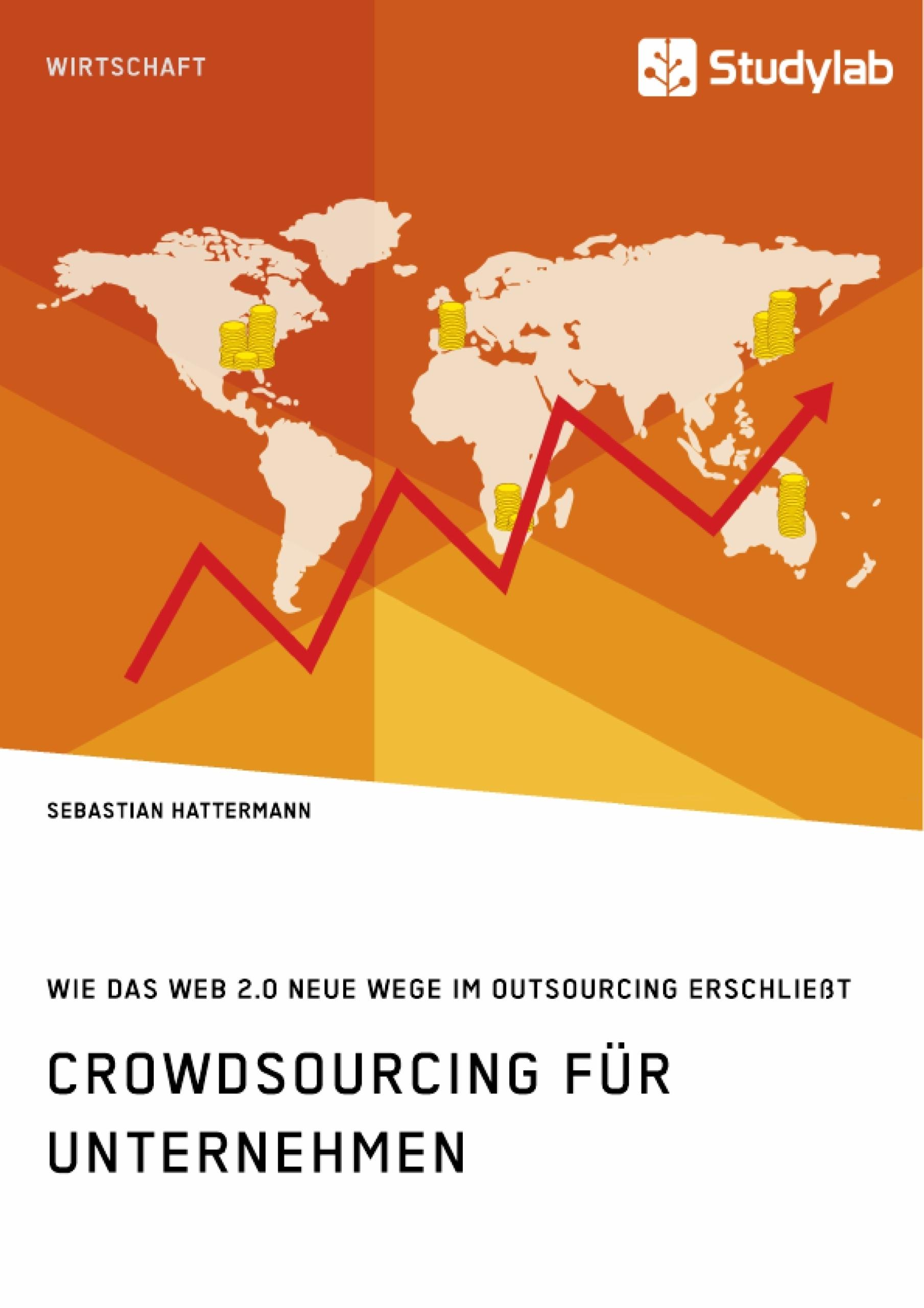 Titel: Crowdsourcing für Unternehmen. Wie das Web 2.0 neue Wege im Outsourcing erschließt