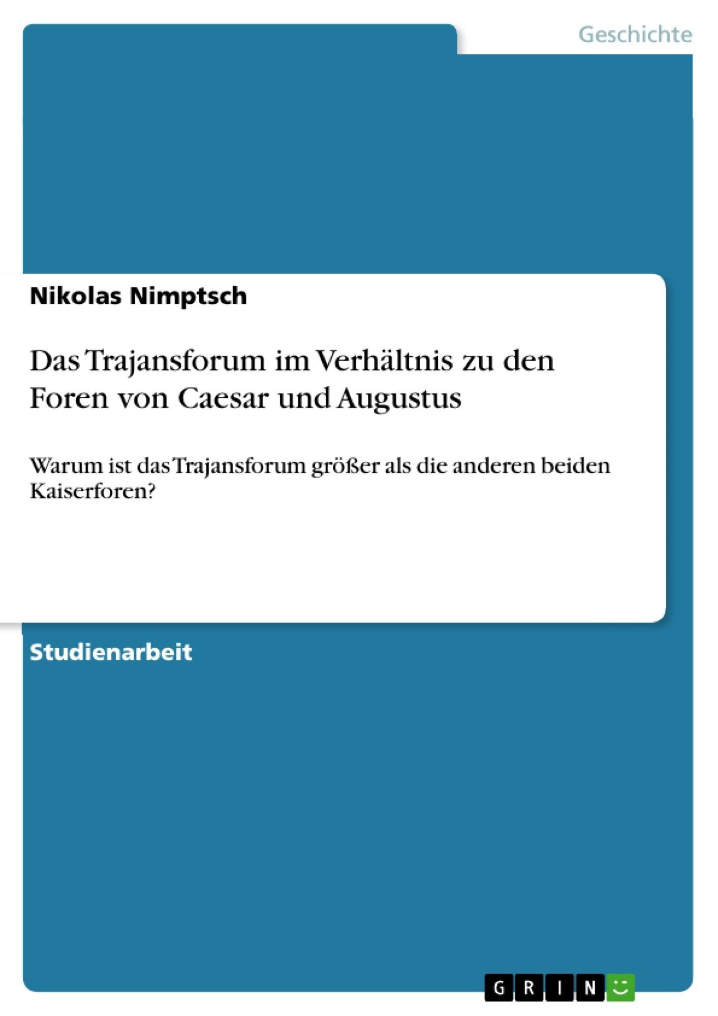 Titel: Das Trajansforum im Verhältnis zu den Foren von Caesar und Augustus