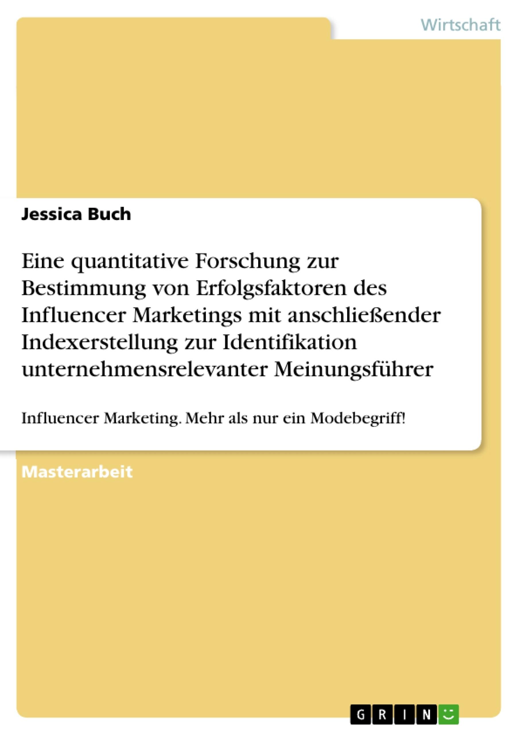 Titel: Eine quantitative Forschung zur Bestimmung von Erfolgsfaktoren des Influencer Marketings mit anschließender Indexerstellung zur Identifikation unternehmensrelevanter Meinungsführer