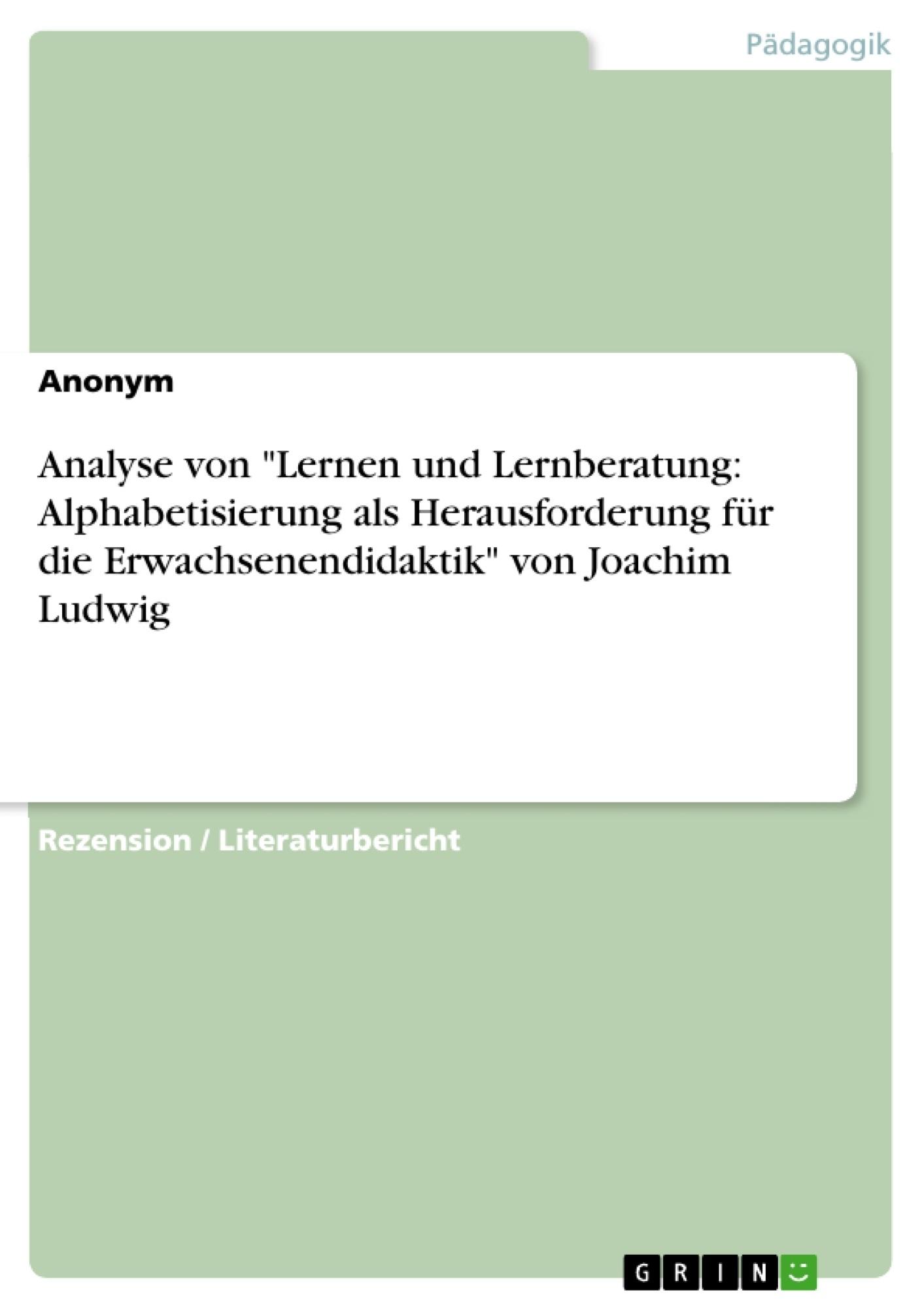 """Titel: Analyse von """"Lernen und Lernberatung: Alphabetisierung als Herausforderung für die Erwachsenendidaktik"""" von Joachim Ludwig"""
