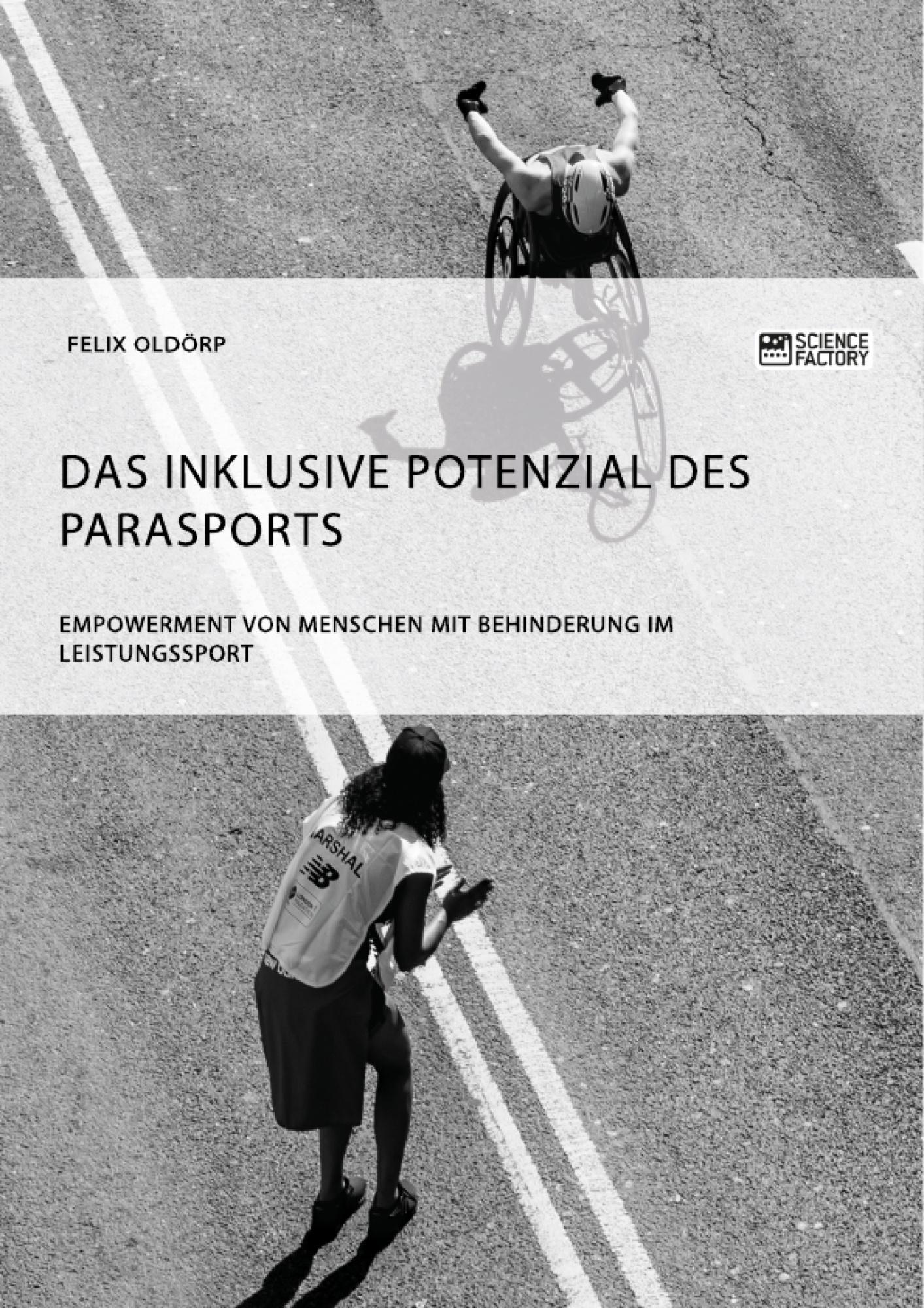 Titel: Das inklusive Potenzial des Parasports. Empowerment von Menschen mit Behinderung im Leistungssport