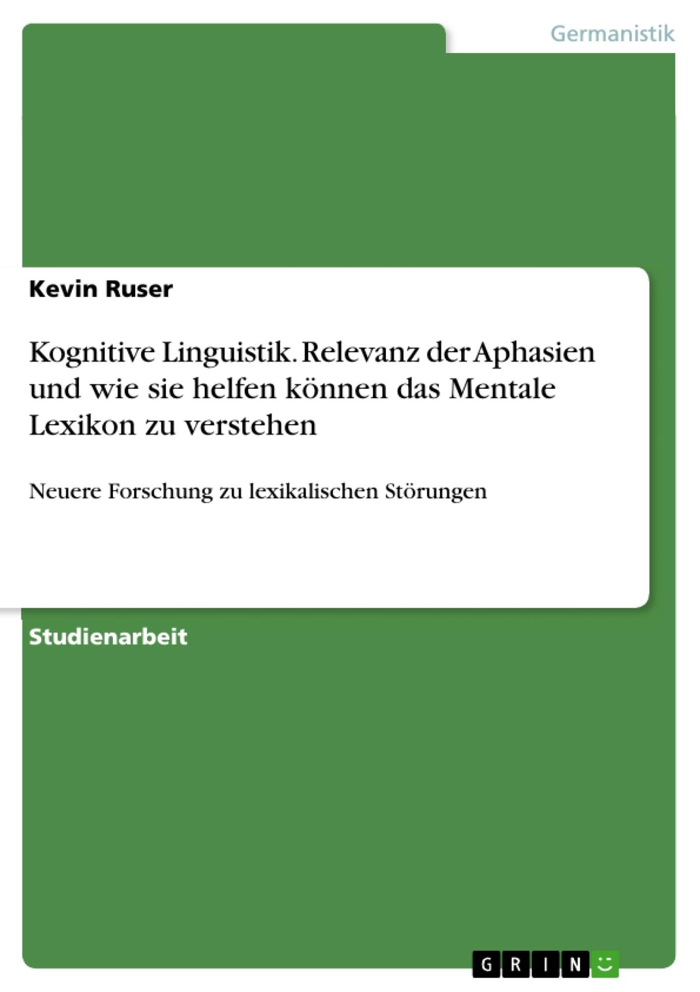 Titel: Kognitive Linguistik. Relevanz der Aphasien und wie sie helfen können das Mentale Lexikon zu verstehen