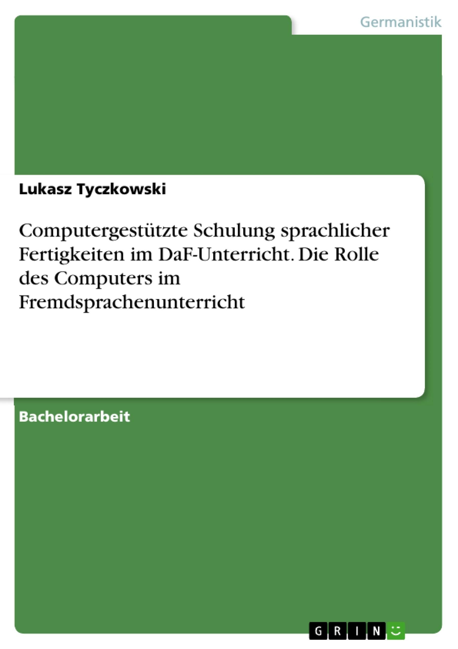 Titel: Computergestützte Schulung sprachlicher Fertigkeiten im DaF-Unterricht. Die Rolle des Computers im Fremdsprachenunterricht