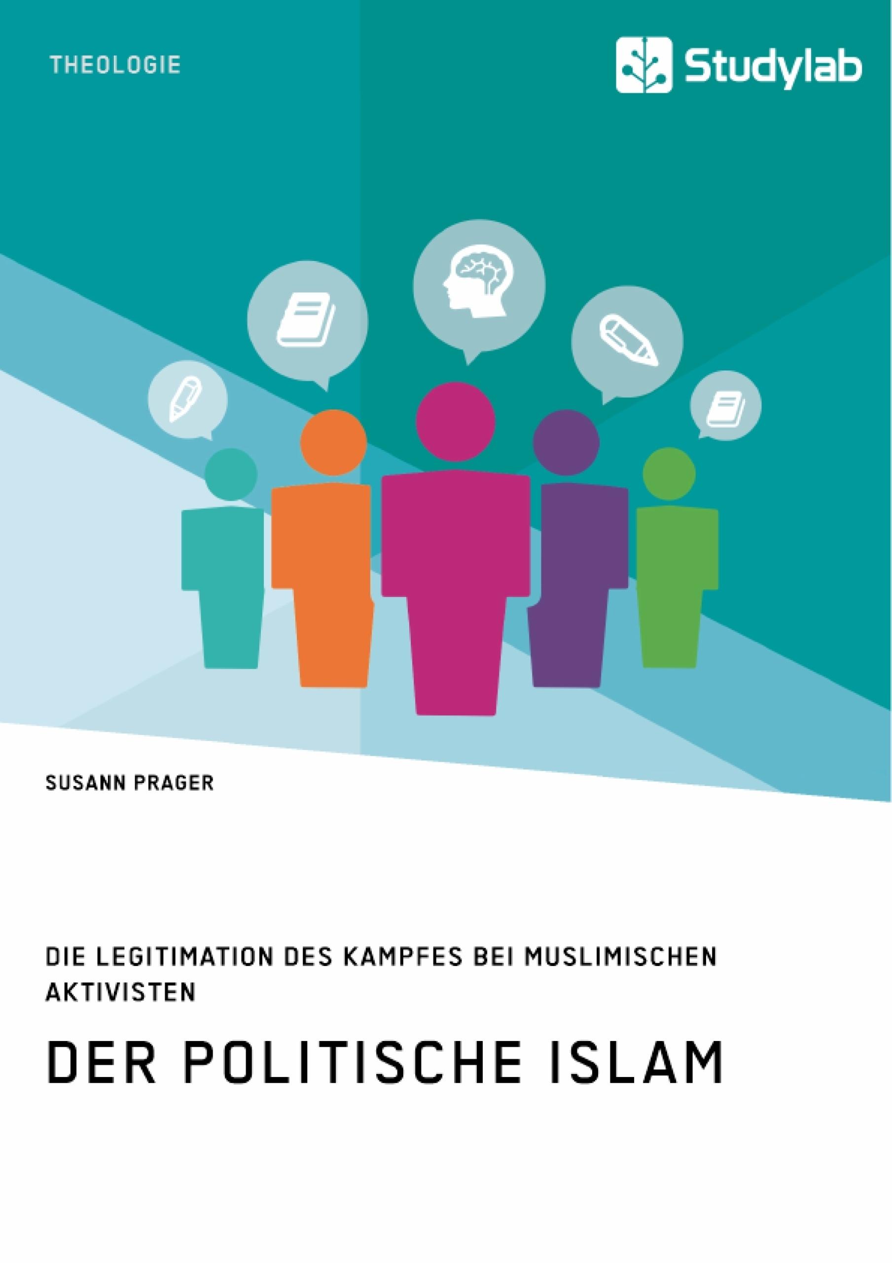 Titel: Der politische Islam. Die Legitimation des Kampfes bei muslimischen Aktivisten