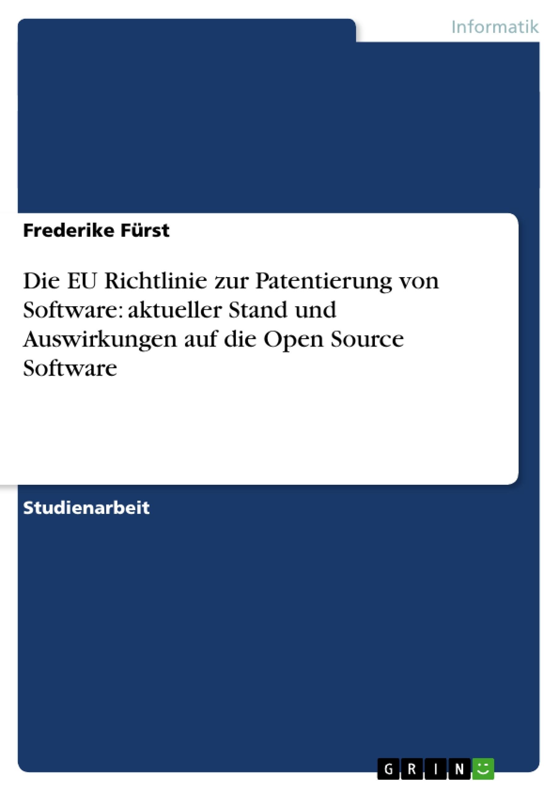 Titel: Die EU Richtlinie zur Patentierung von Software: aktueller Stand und Auswirkungen auf die Open Source Software