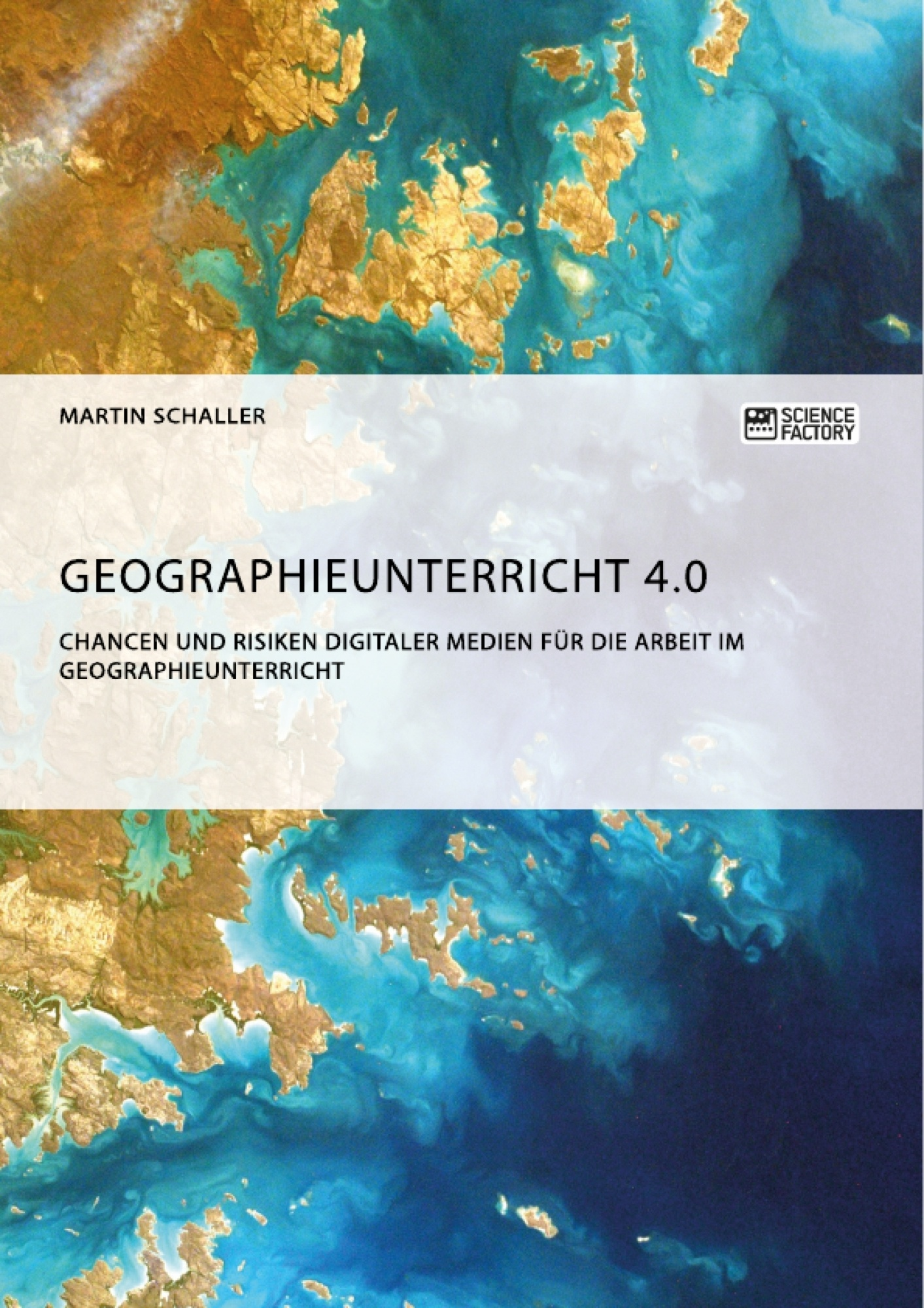 Titel: Geographieunterricht 4.0: Chancen und Risiken digitaler Medien für die Arbeit im Geographieunterricht