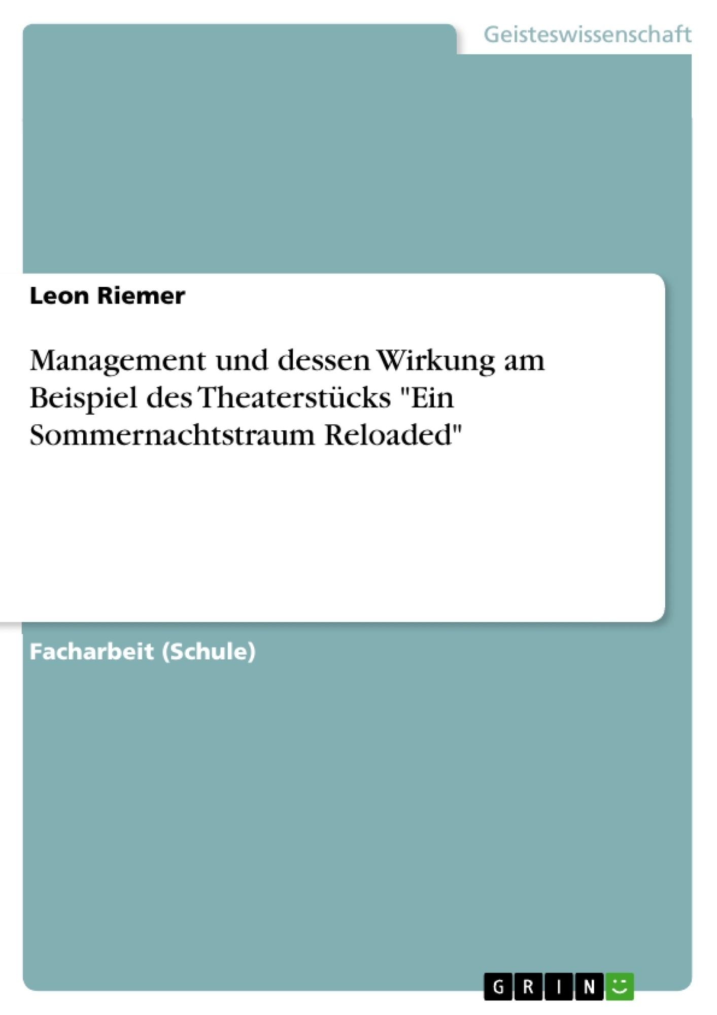 """Titel: Management und dessen Wirkung am Beispiel des Theaterstücks """"Ein Sommernachtstraum Reloaded"""""""