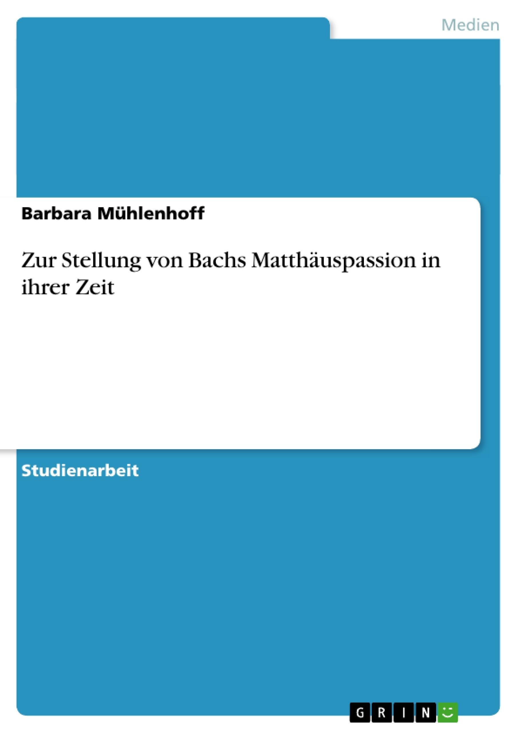 Titel: Zur Stellung von Bachs Matthäuspassion in ihrer Zeit