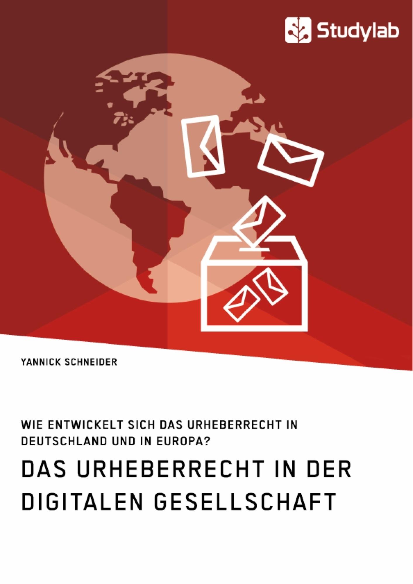 Titel: Das Urheberrecht in der digitalen Gesellschaft. Wie entwickelt sich das Urheberrecht in Deutschland und in Europa?