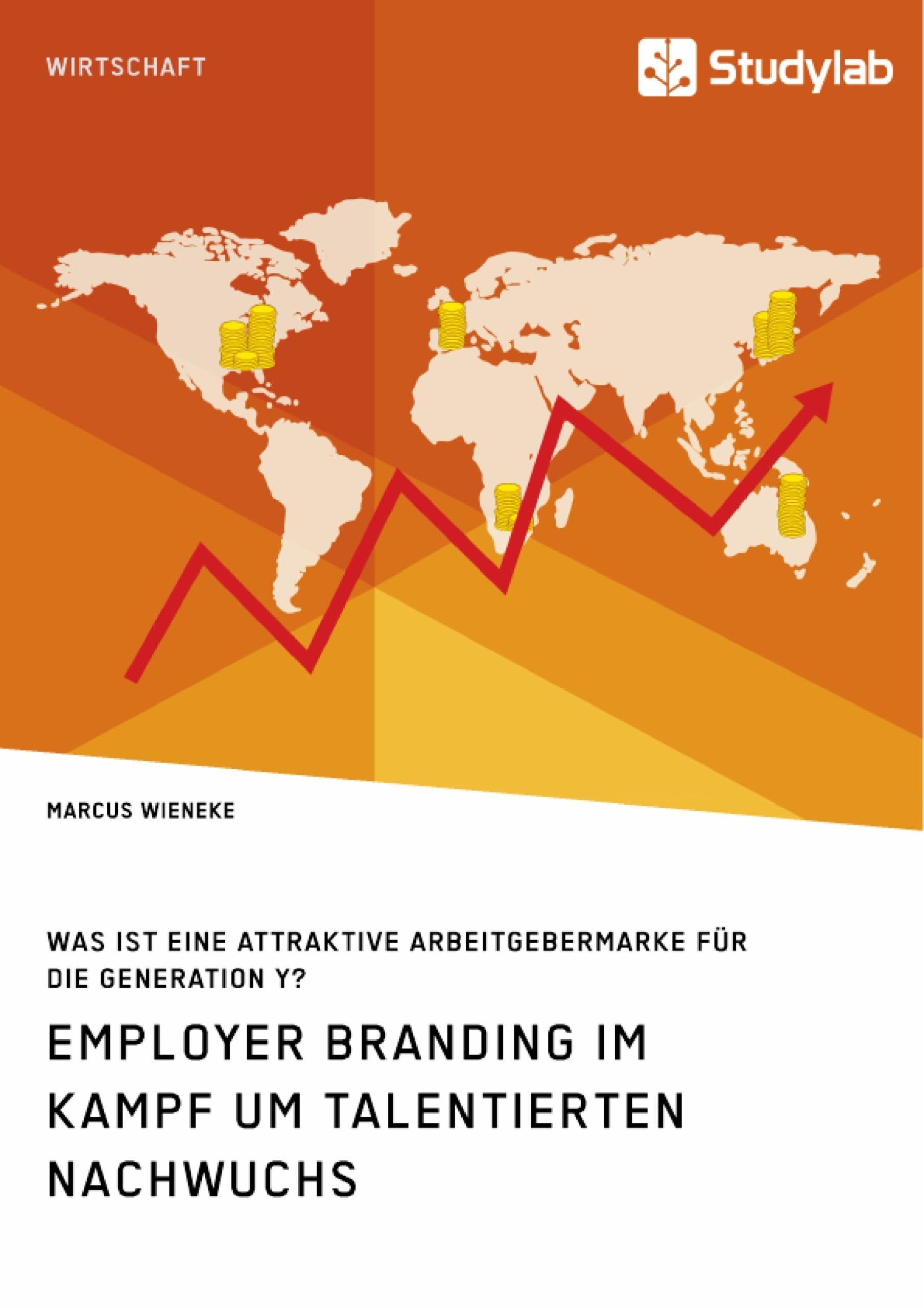 Titel: Employer Branding im Kampf um talentierten Nachwuchs. Was ist eine attraktive Arbeitgebermarke für die Generation Y?