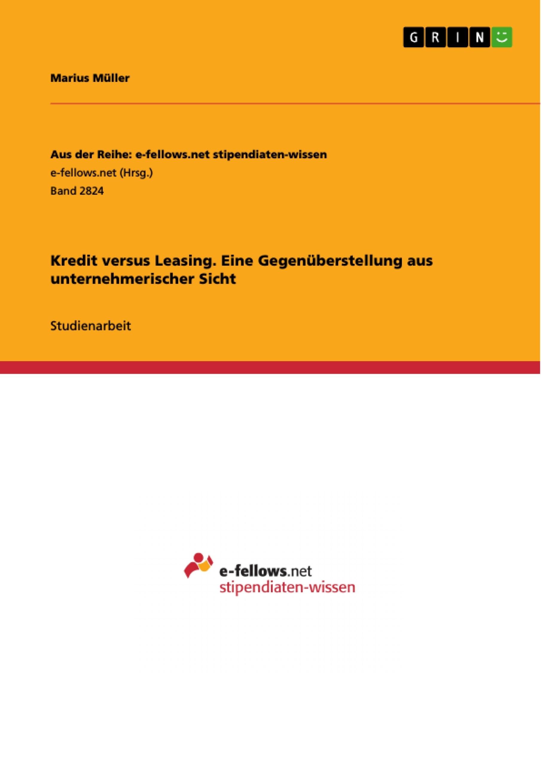 Titel: Kredit versus Leasing. Eine Gegenüberstellung aus unternehmerischer Sicht