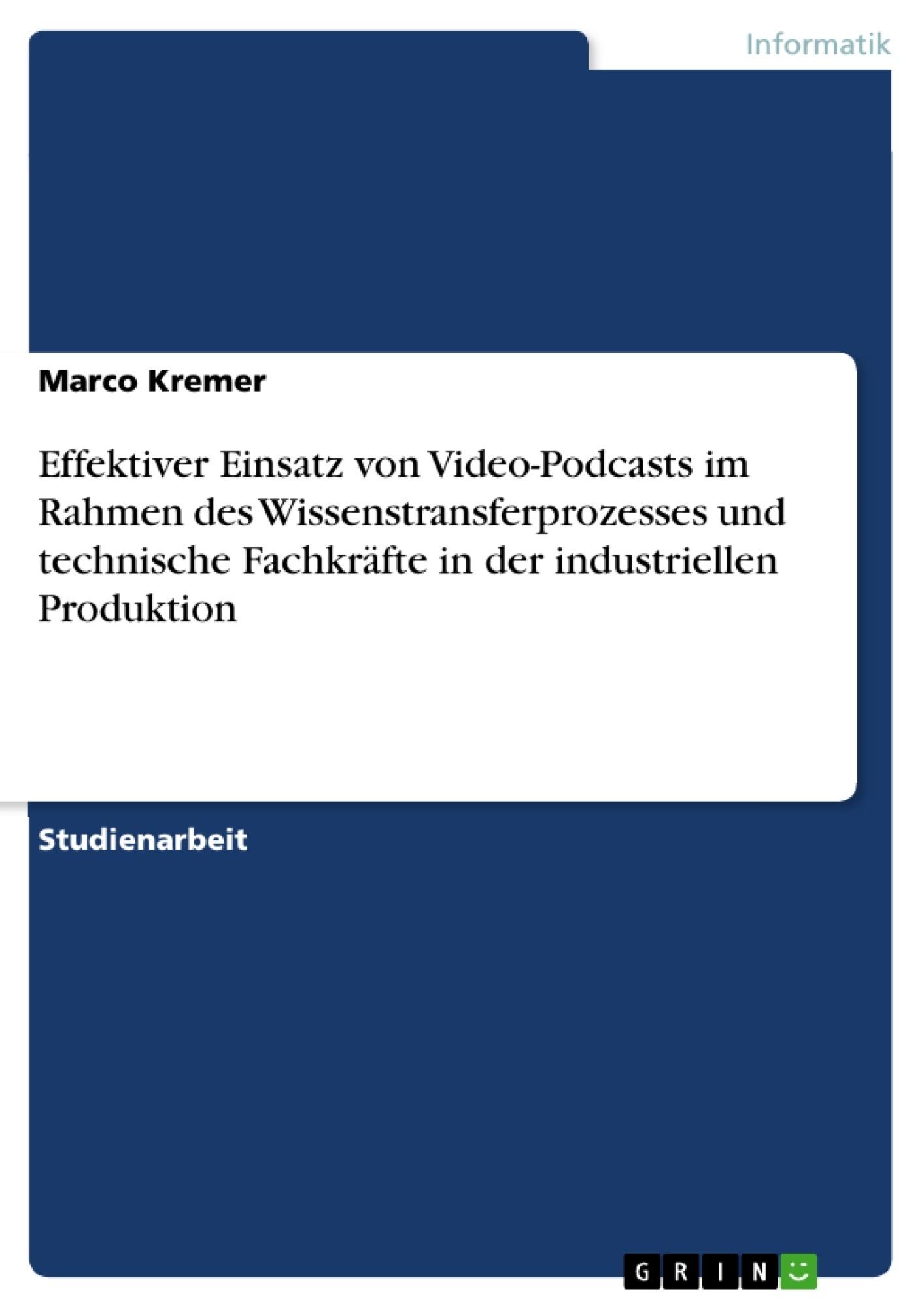 Titel: Effektiver Einsatz von Video-Podcasts im Rahmen des Wissenstransferprozesses und technische Fachkräfte in der industriellen Produktion