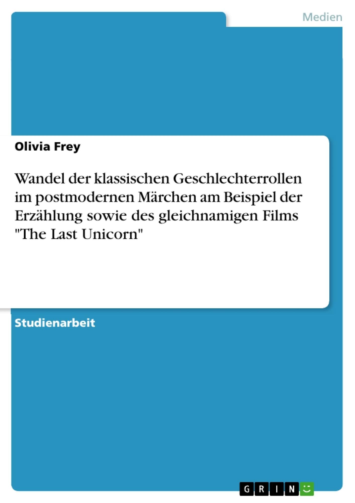 """Titel: Wandel der klassischen Geschlechterrollen im postmodernen Märchen am Beispiel der Erzählung sowie des gleichnamigen Films """"The Last Unicorn"""""""