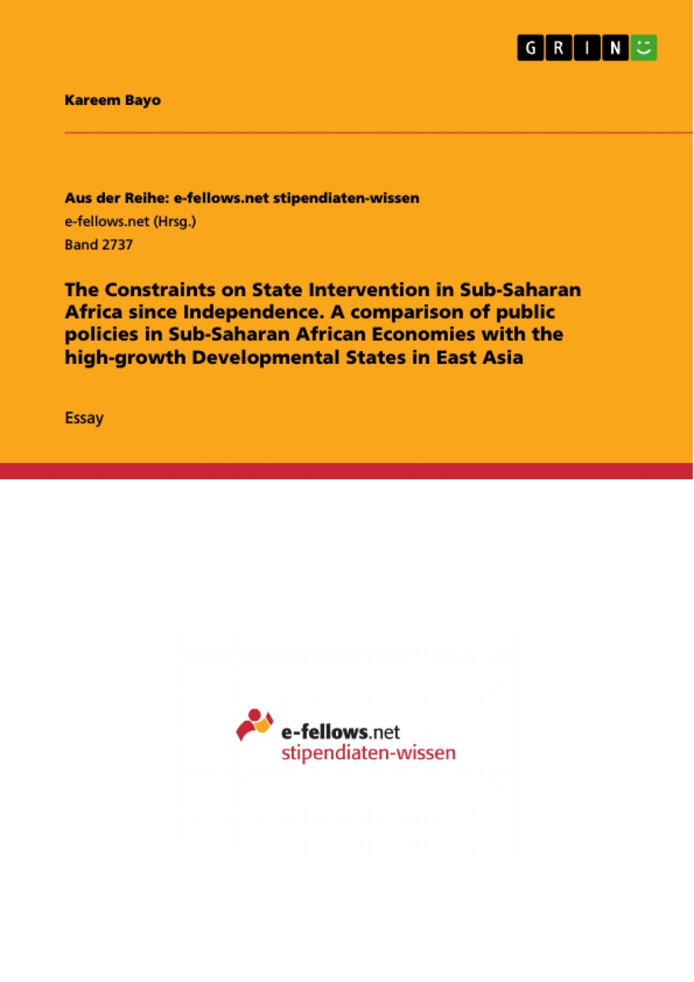 Title: The Constraints on State Intervention in Sub-Saharan Africa since Independence. A comparison of public policies in Sub-Saharan African Economies with the high-growth Developmental States in East Asia