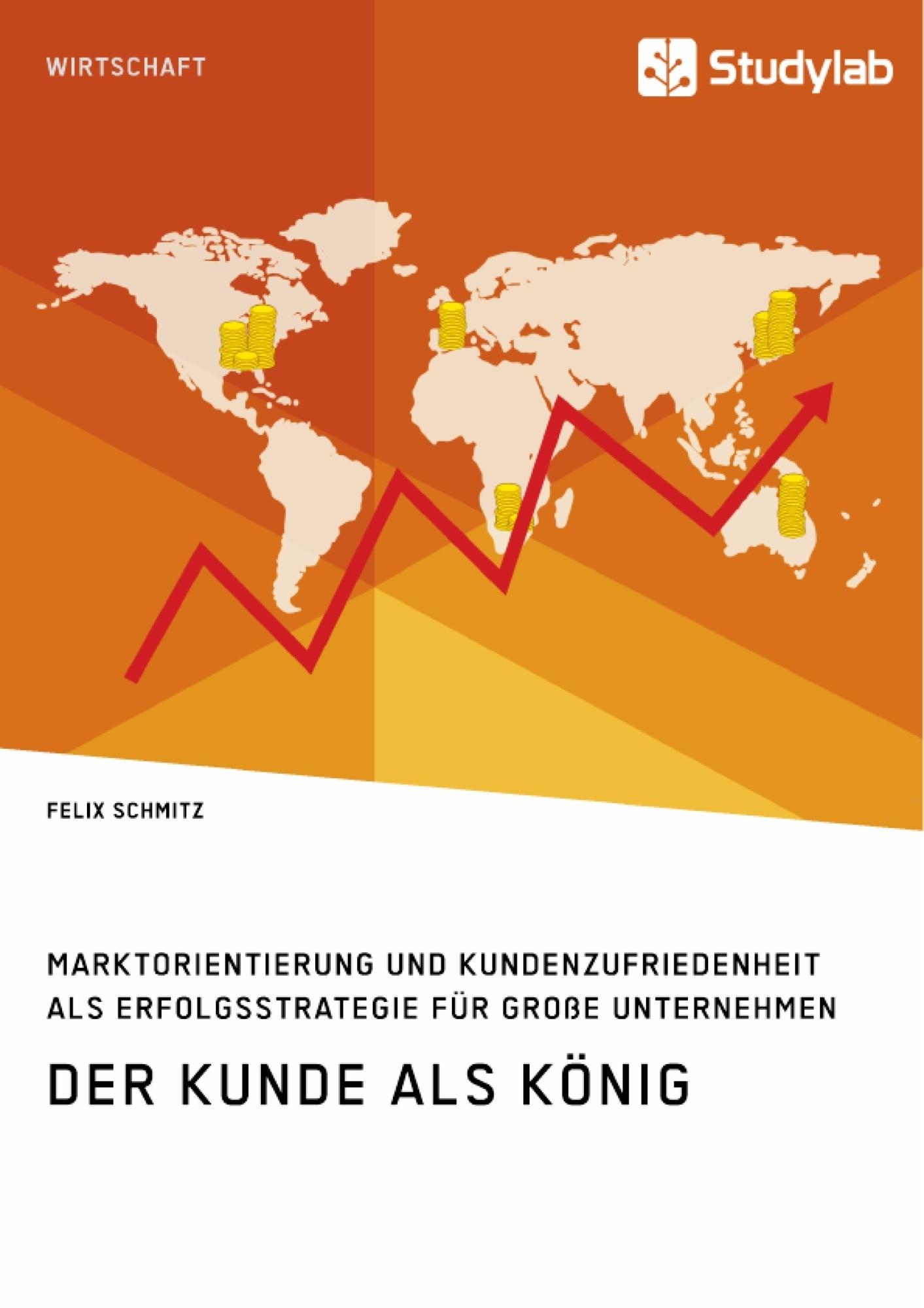 Titel: Der Kunde als König. Marktorientierung und Kundenzufriedenheit als Erfolgsstrategie für große Unternehmen