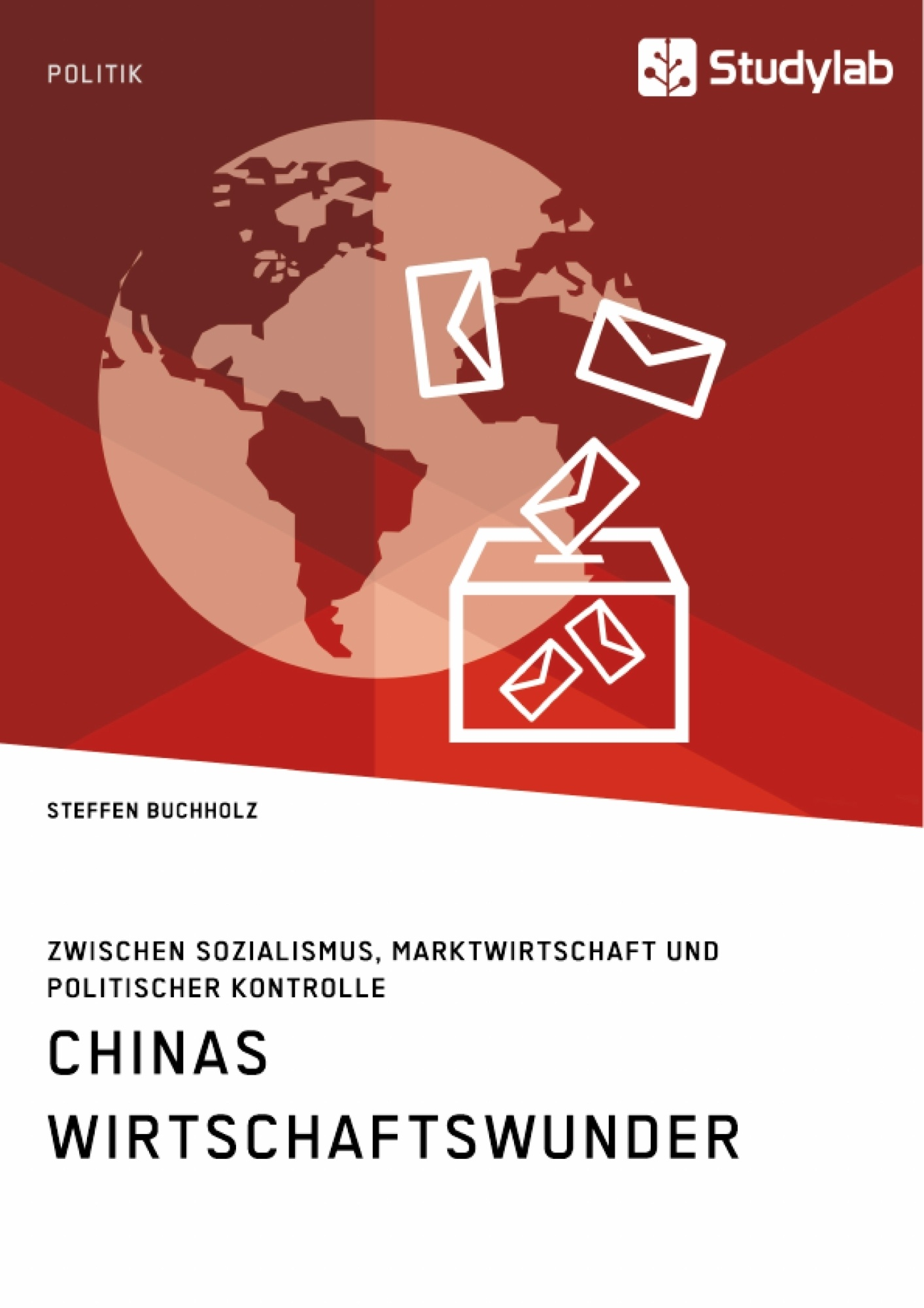 Titel: Chinas Wirtschaftswunder. Zwischen Sozialismus, Marktwirtschaft und politischer Kontrolle