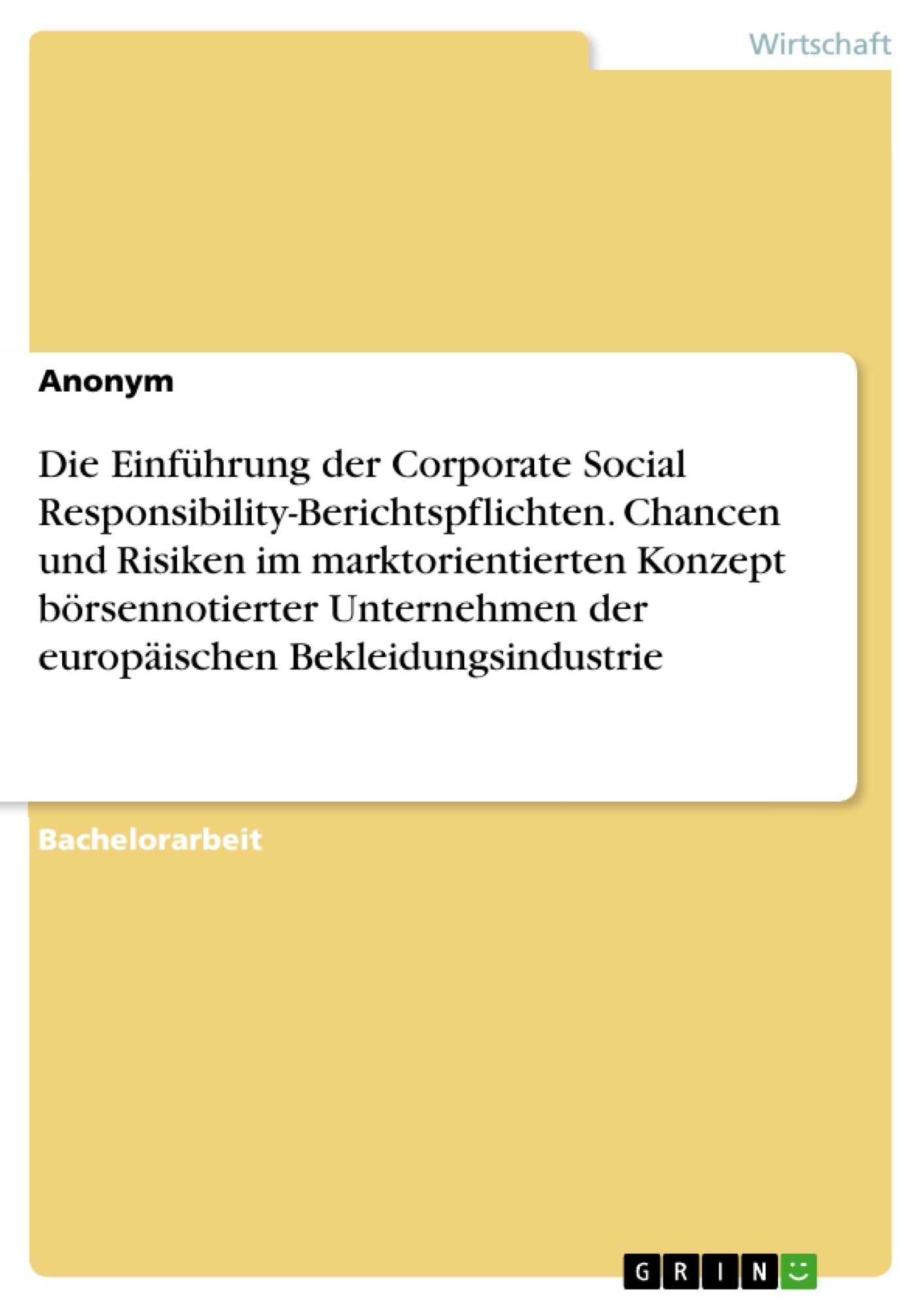 Titel: Die Einführung der Corporate Social Responsibility-Berichtspflichten. Chancen und Risiken im marktorientierten Konzept börsennotierter Unternehmen der europäischen Bekleidungsindustrie