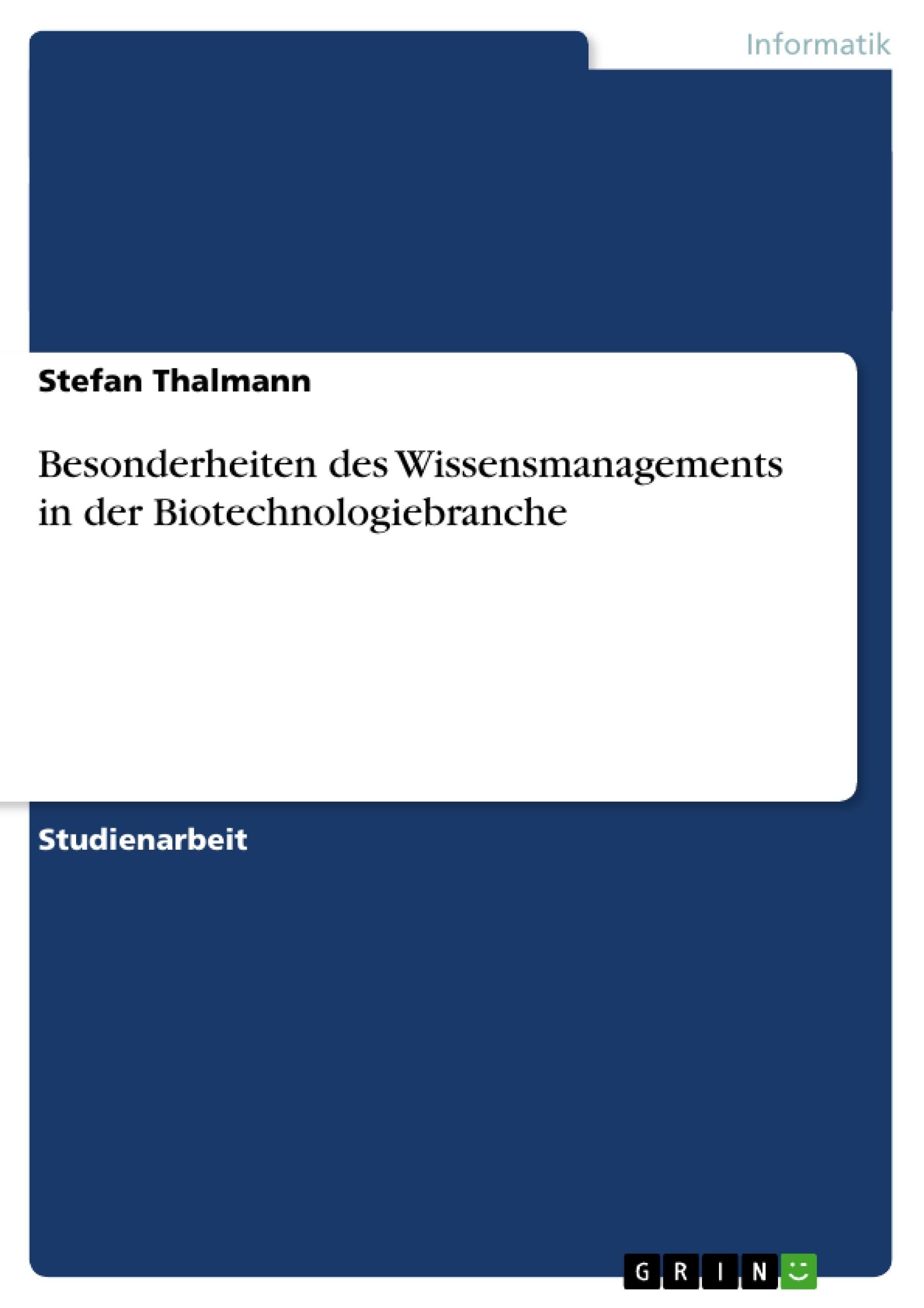 Titel: Besonderheiten des Wissensmanagements in der Biotechnologiebranche