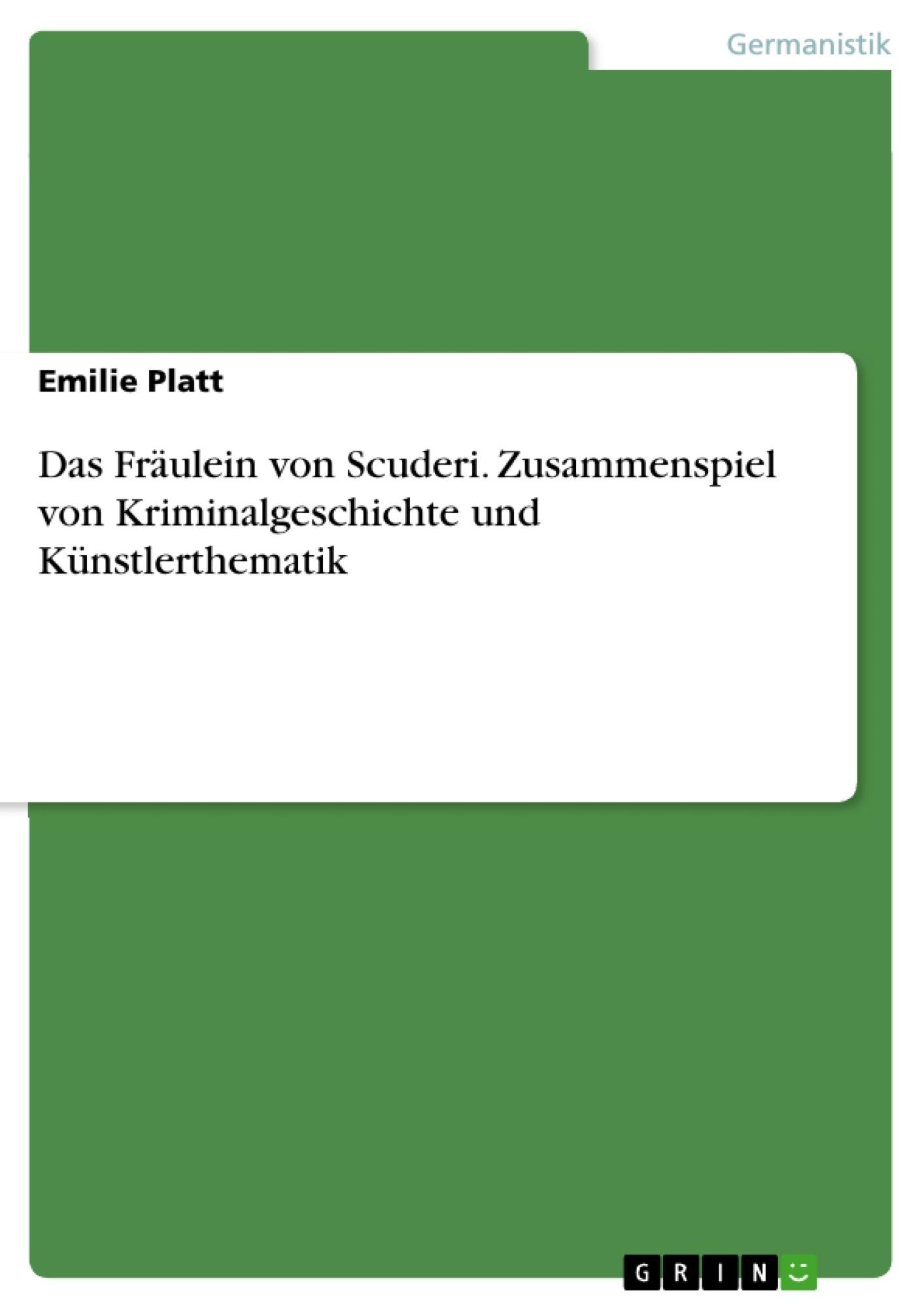 Titel: Das Fräulein von Scuderi. Zusammenspiel von Kriminalgeschichte und Künstlerthematik